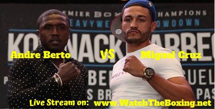 Andre Berto Vs Miguel Cruz Live Stream