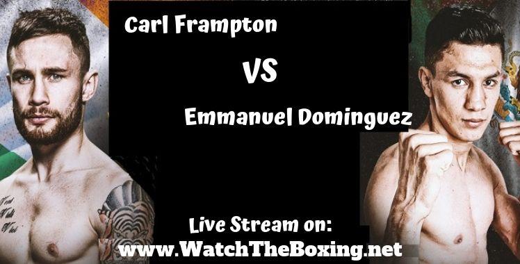 Carl Frampton Vs Emmanuel Dominguez Live Stream