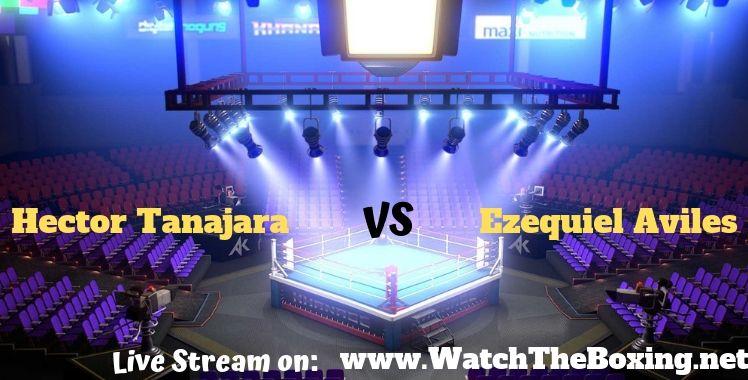 Hector Tanajara Vs Ezequiel Aviles Live Stream