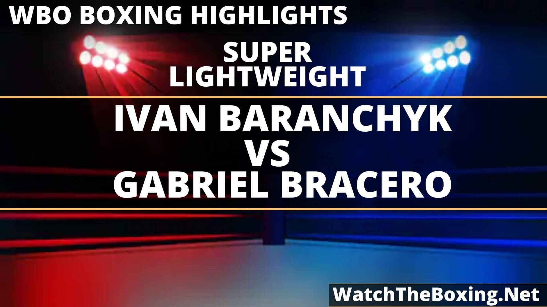 Ivan Baranchyk Vs Gabriel Bracero Highlights 2019