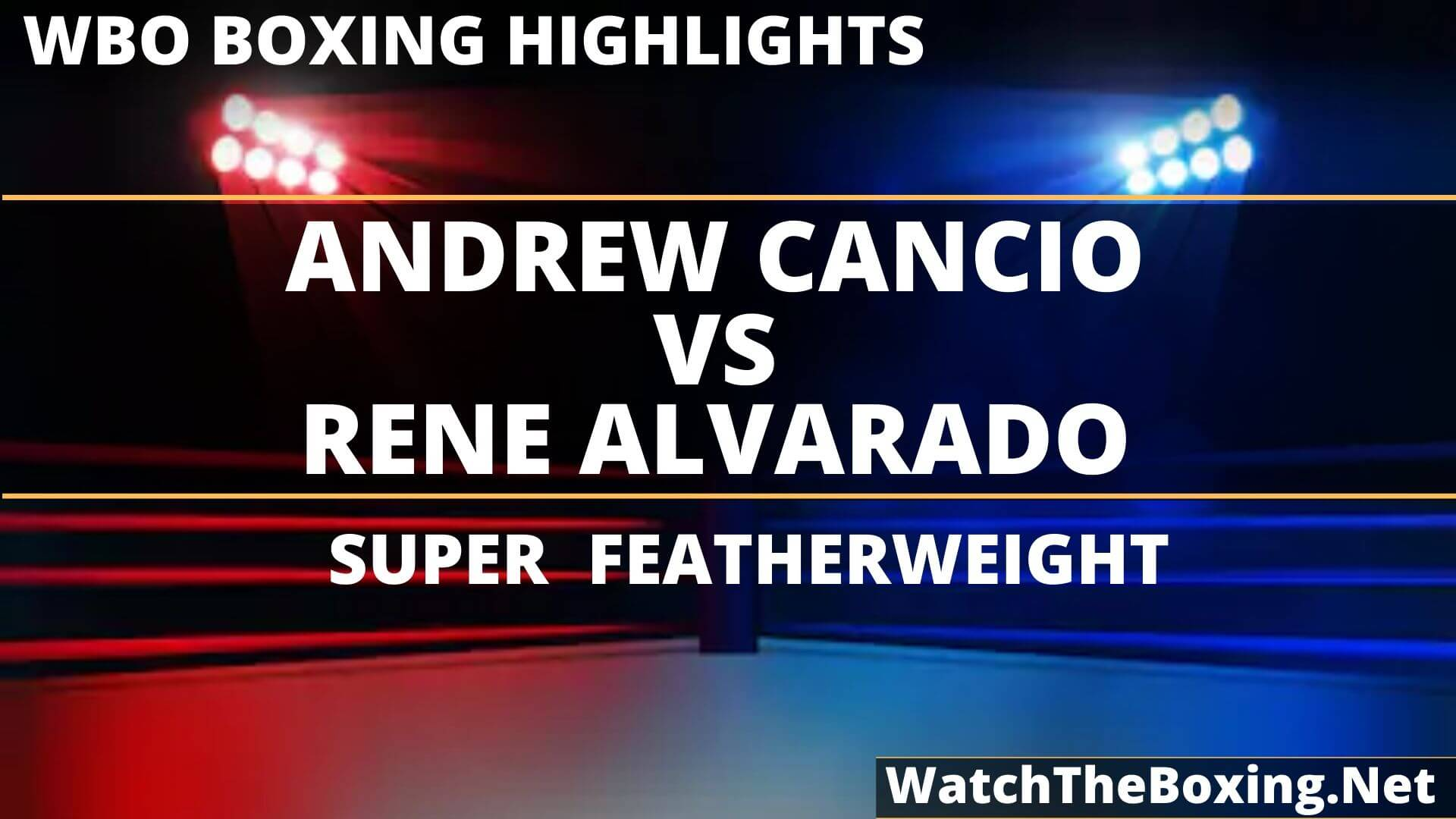 Andrew Cancio Vs Rene Alvarado Highlights 2019
