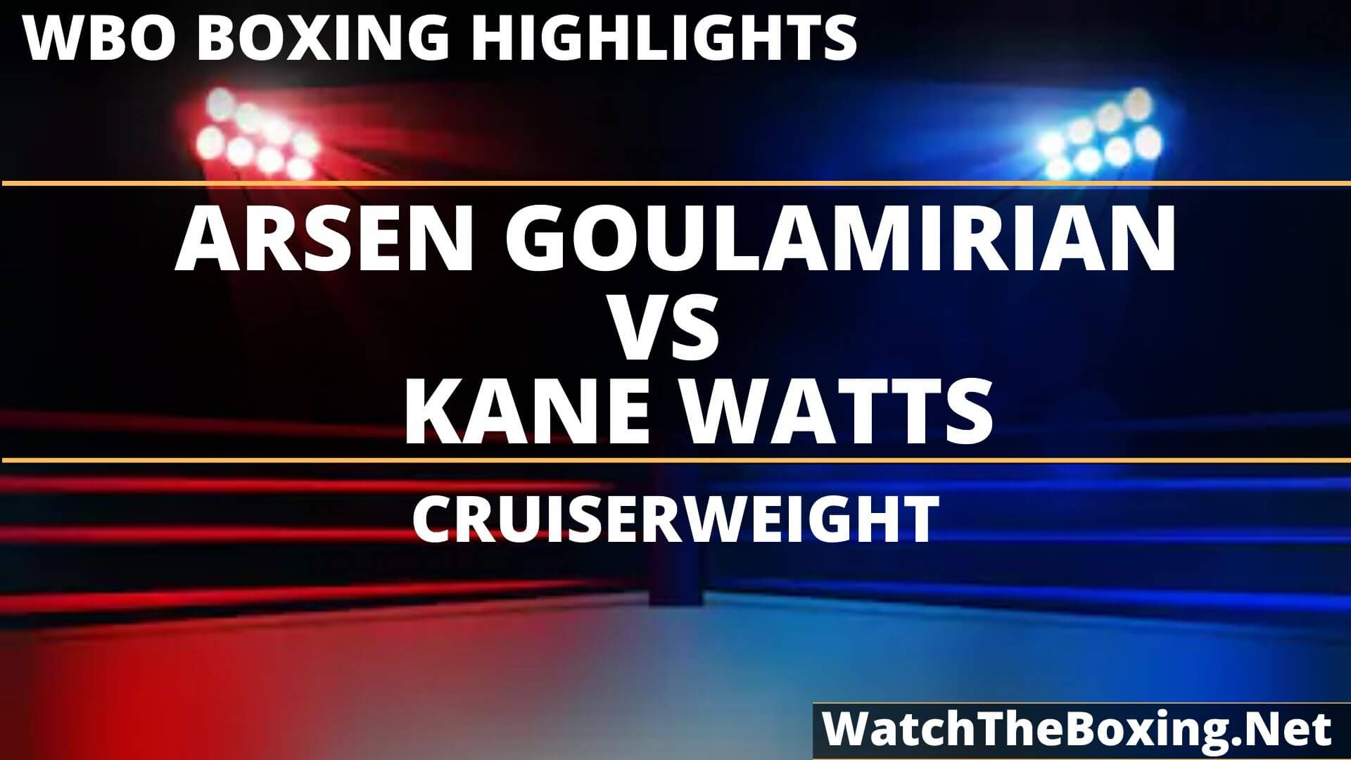 Arsen Goulamirian Vs Kane Watts Highlights 2019