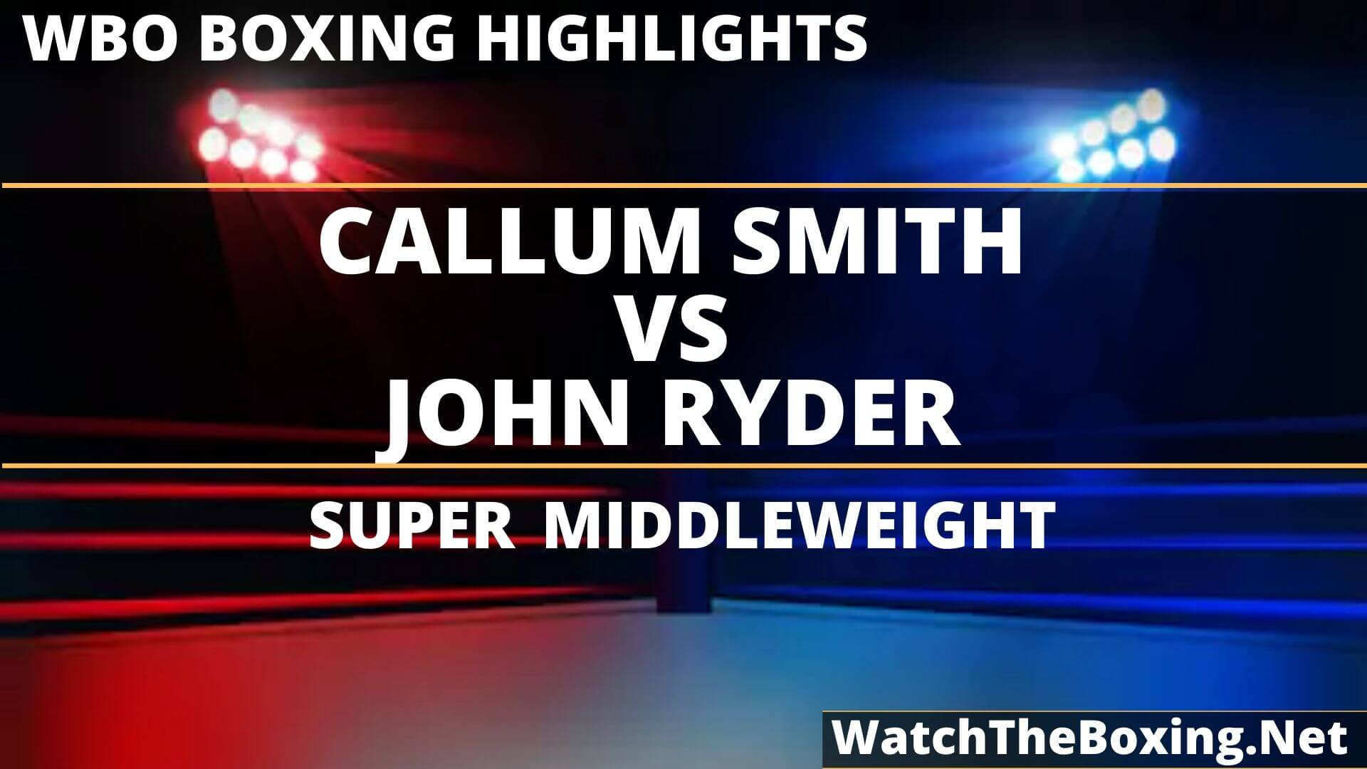 Callum Smith Vs John Ryder Highlights 2019