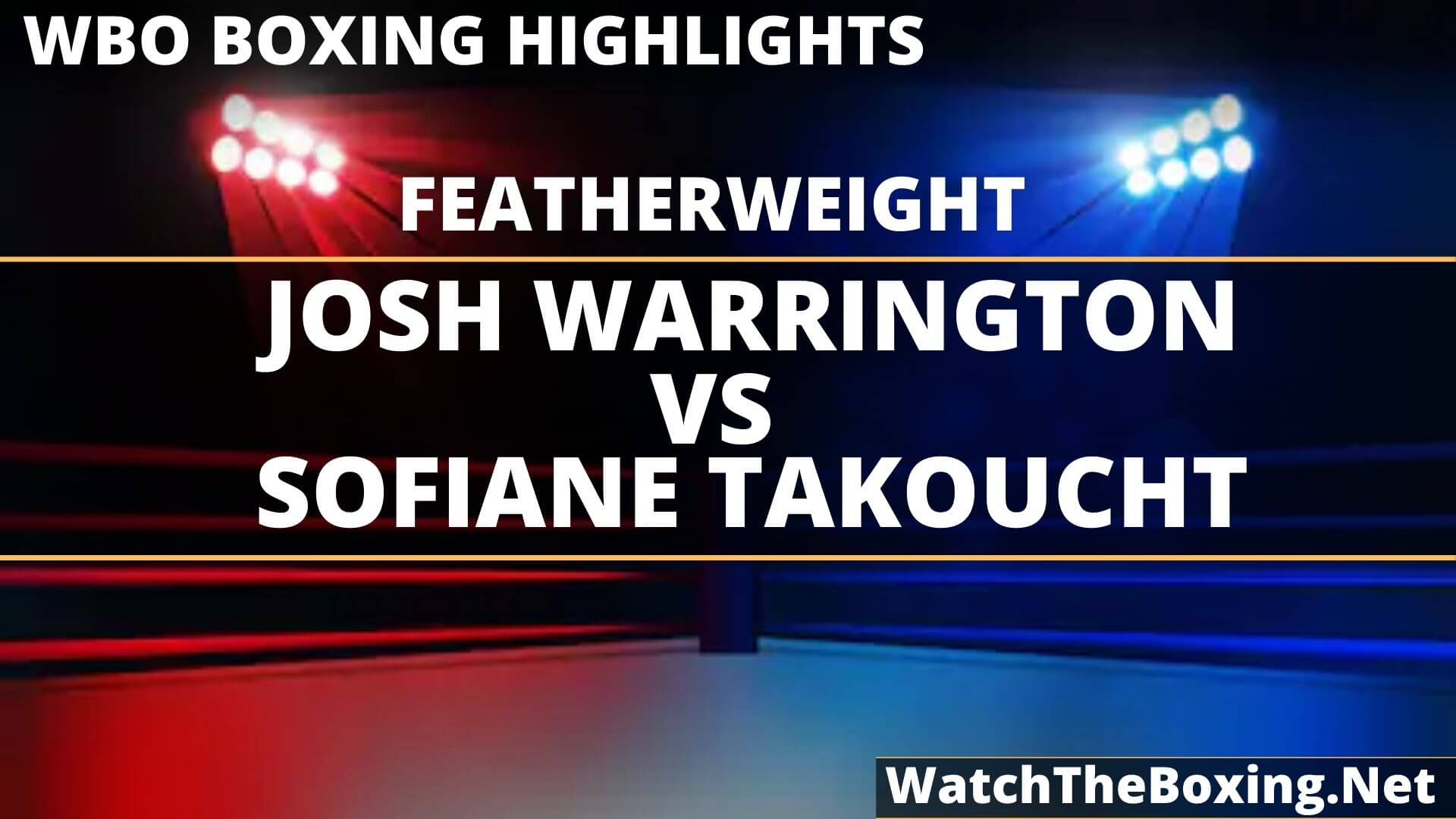 Josh Warrington Vs Sofiane Takoucht Highlights 2019