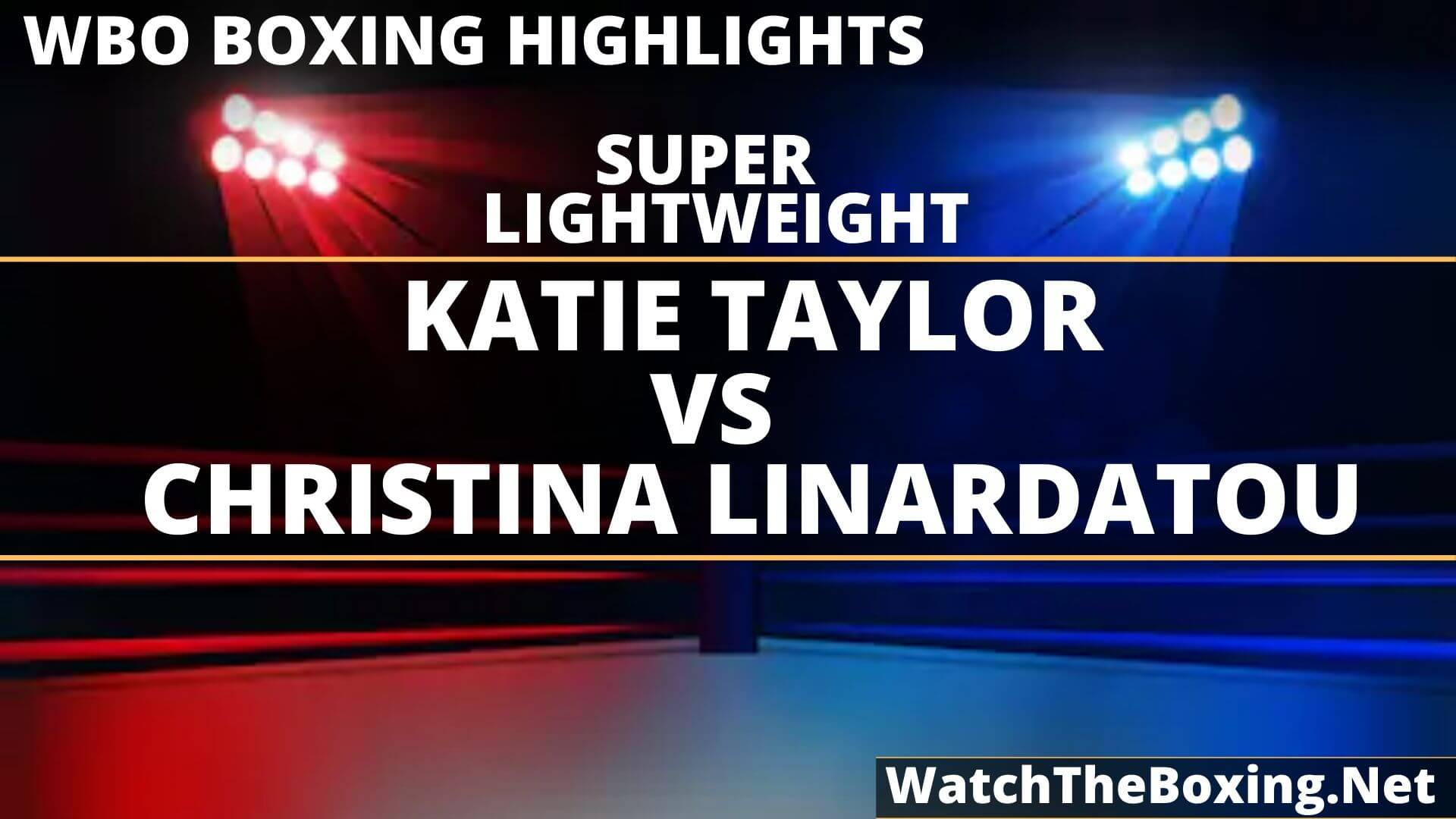 Katie Taylor Vs Christina Linardatou Highlights 2019