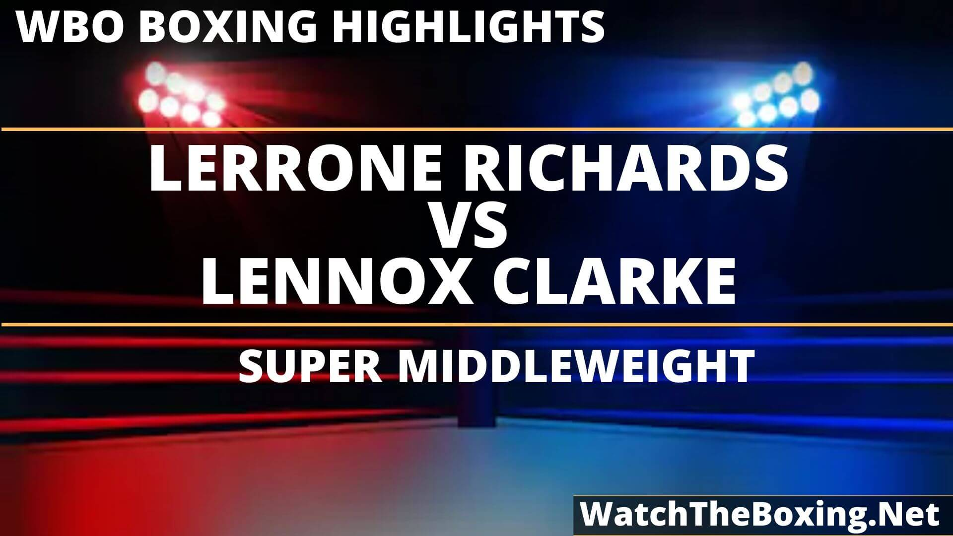 Lerrone Richards Vs Lennox Clarke Highlights 2019