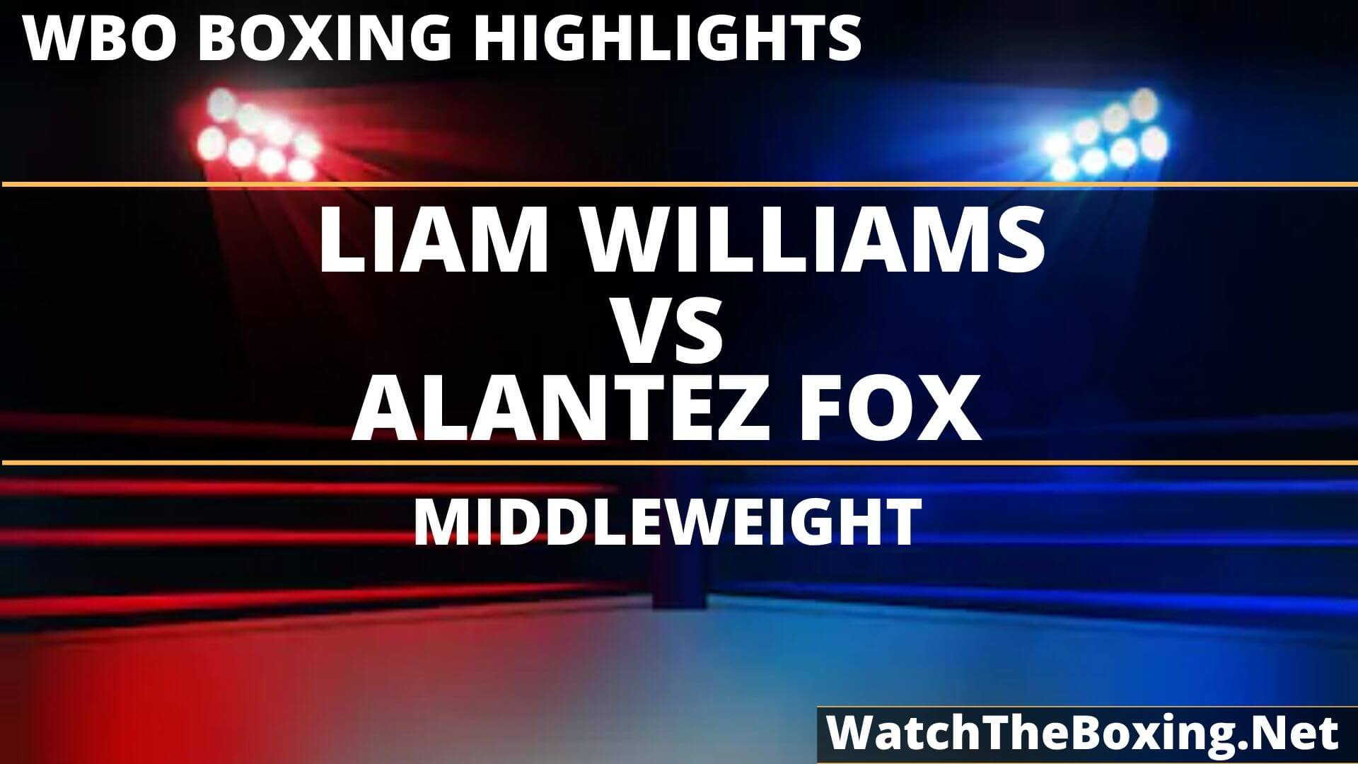 Liam Williams Vs Alantez Fox Highlights 2019