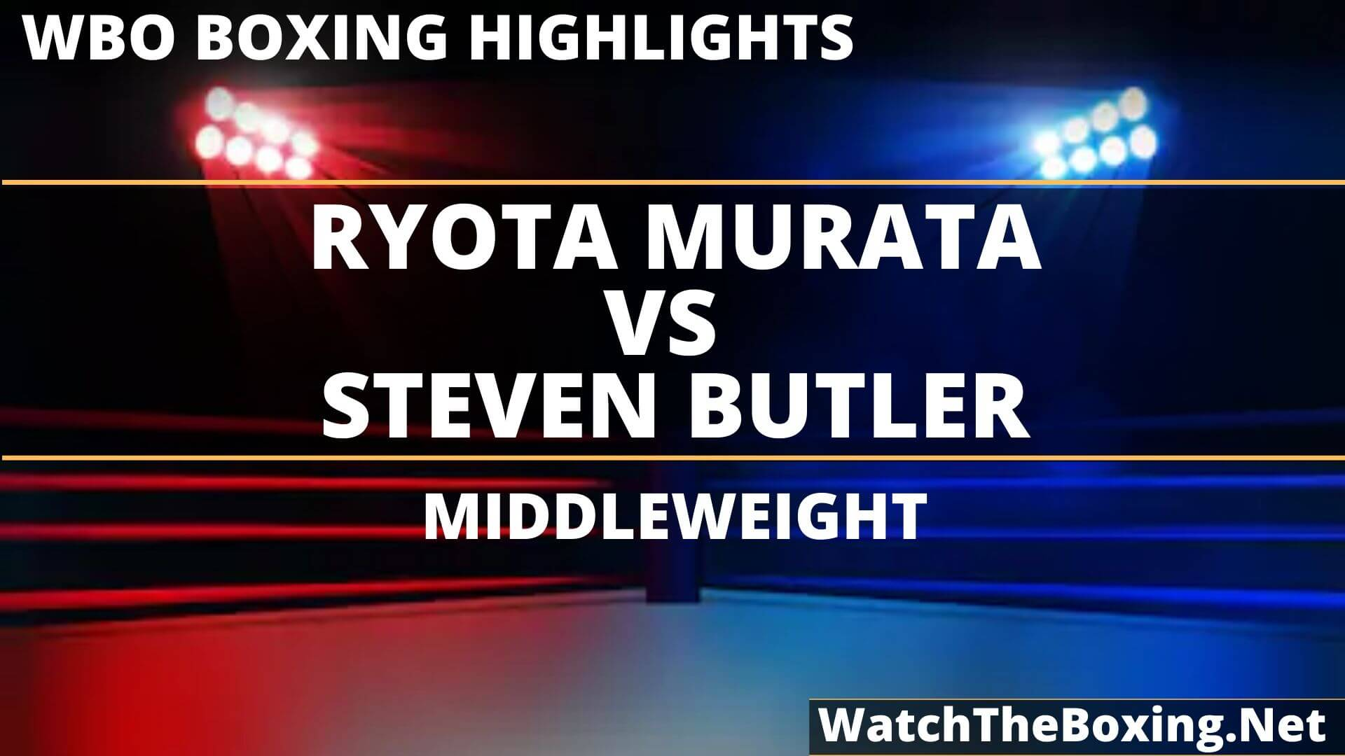 Ryota Murata Vs Steven Butler Highlights 2019
