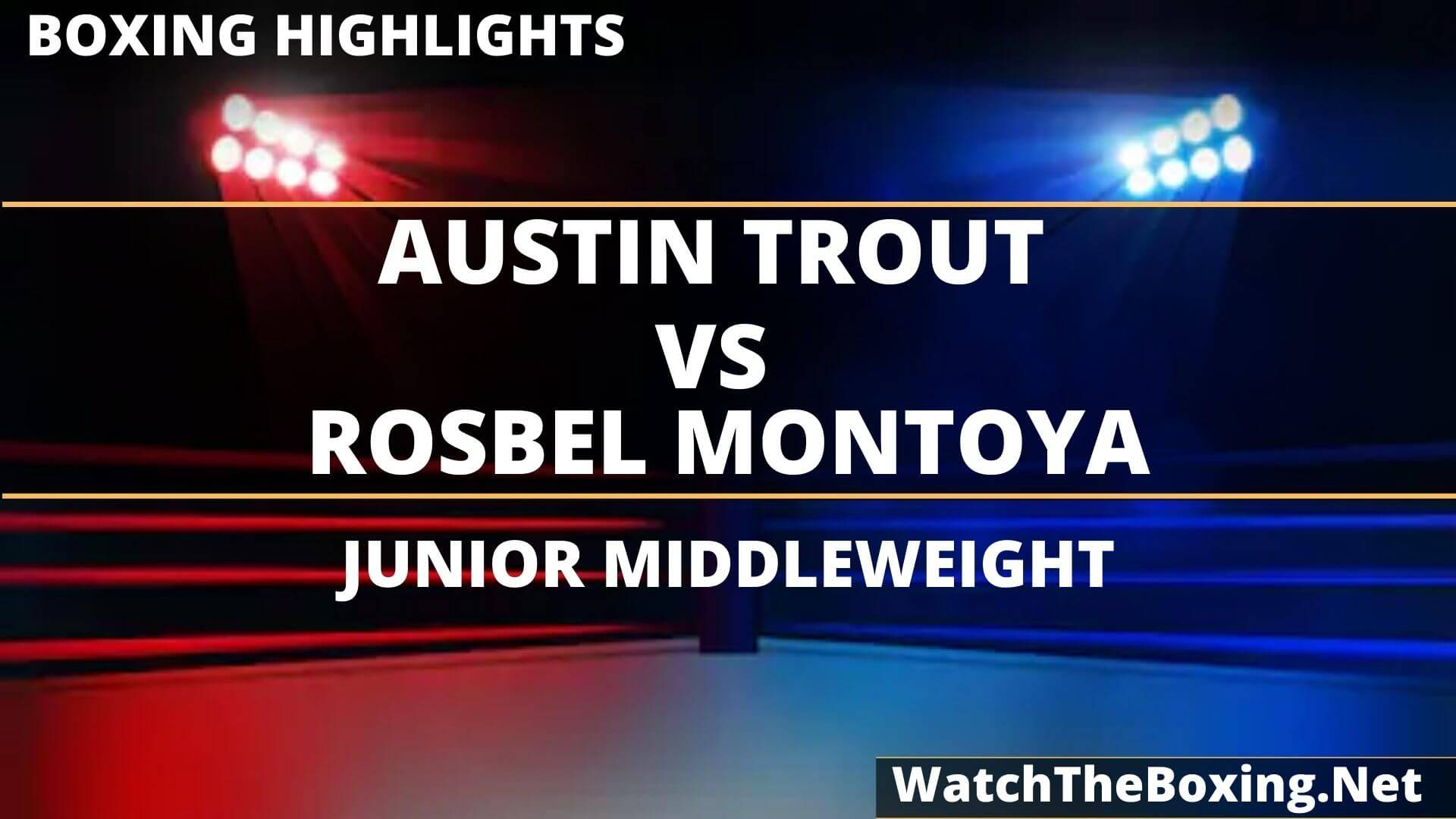 Austin Trout Vs Rosbel Montoya Highlights 2020