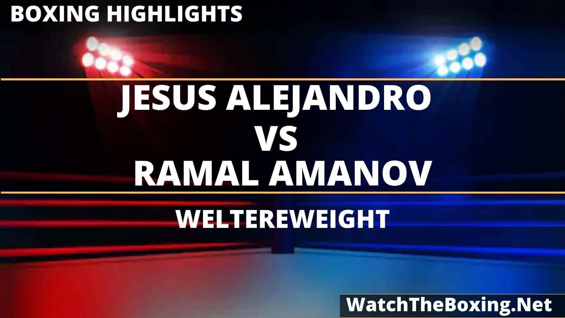 Jesus Alejandro Vs Ramal Amanov Highlights 2020