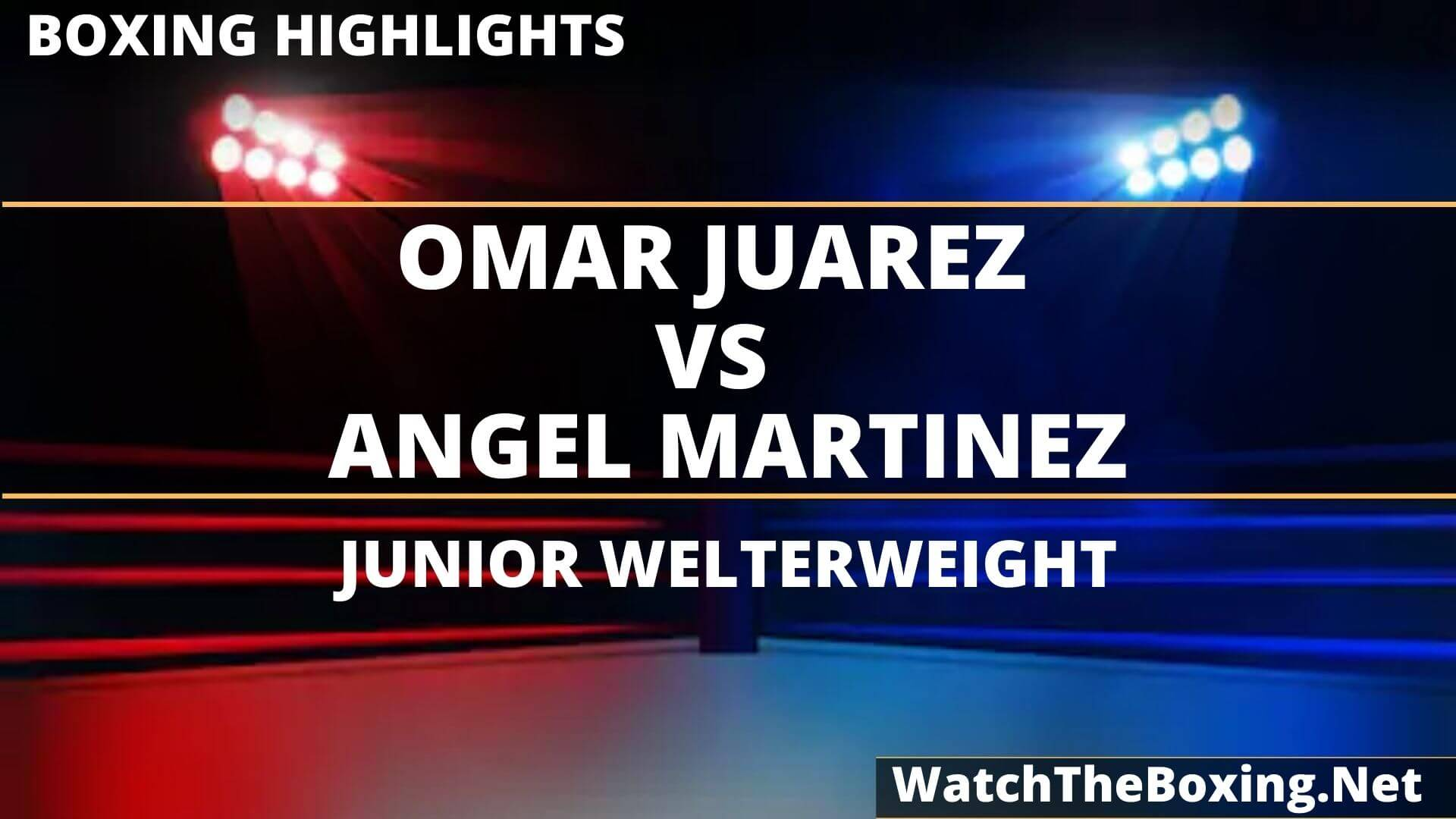 Omar Juarez Vs Angel Martinez Highlights 2020