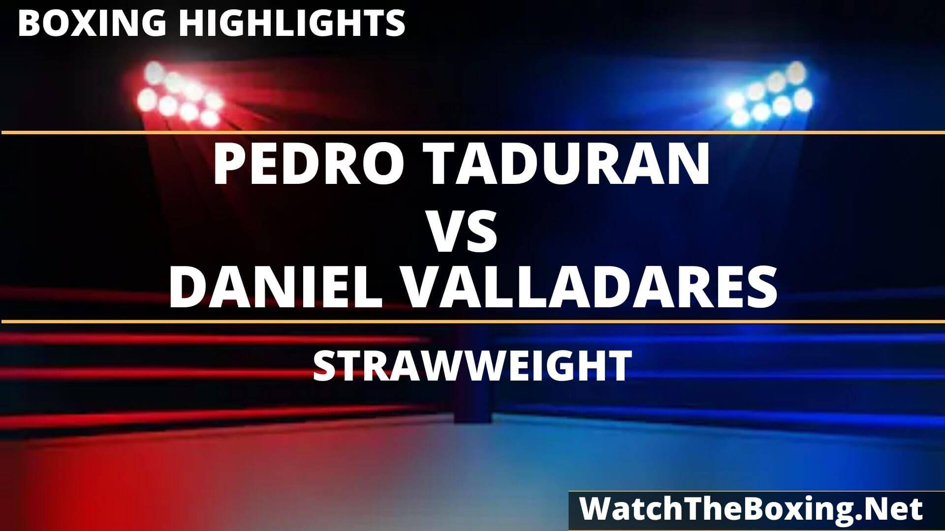 Pedro Taduran Vs Daniel Valladares Highlights 2020