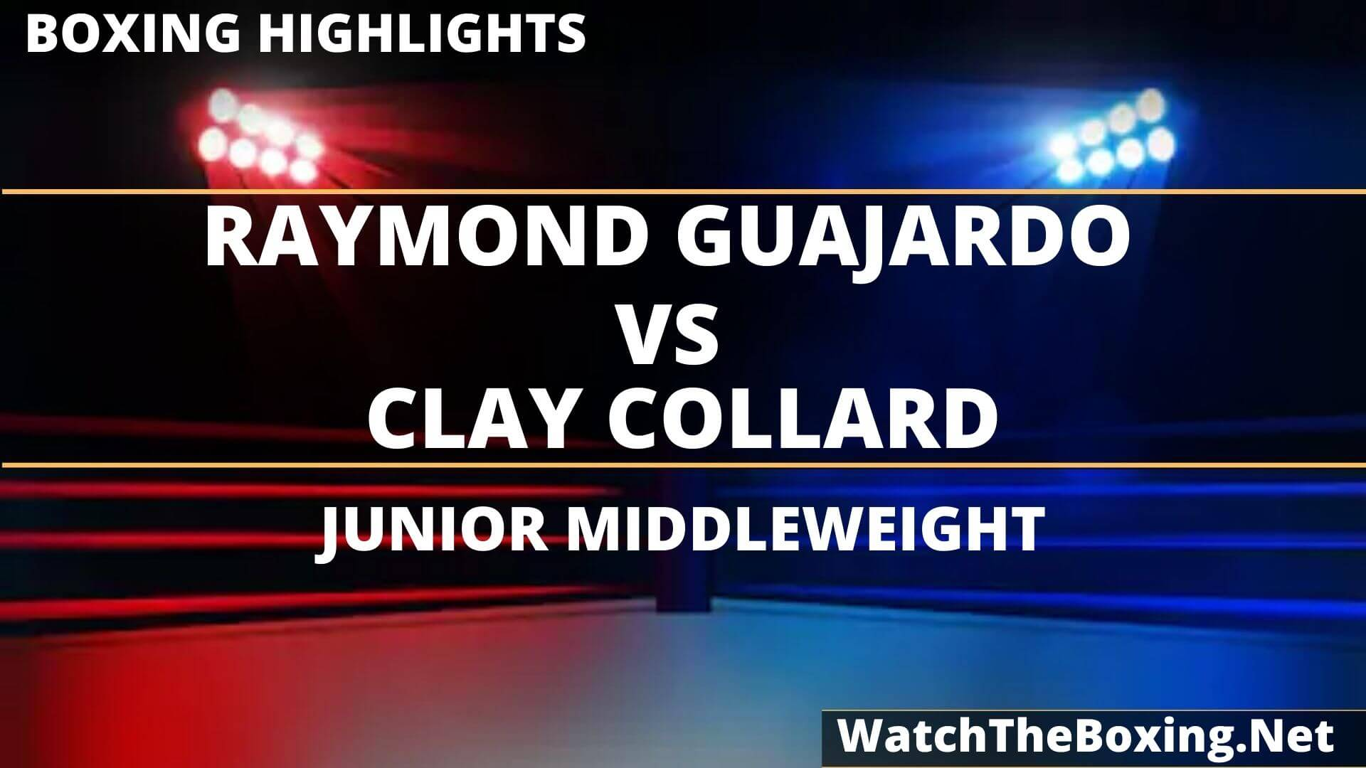 Raymond Guajardo Vs Clay Collard Highlights 2020