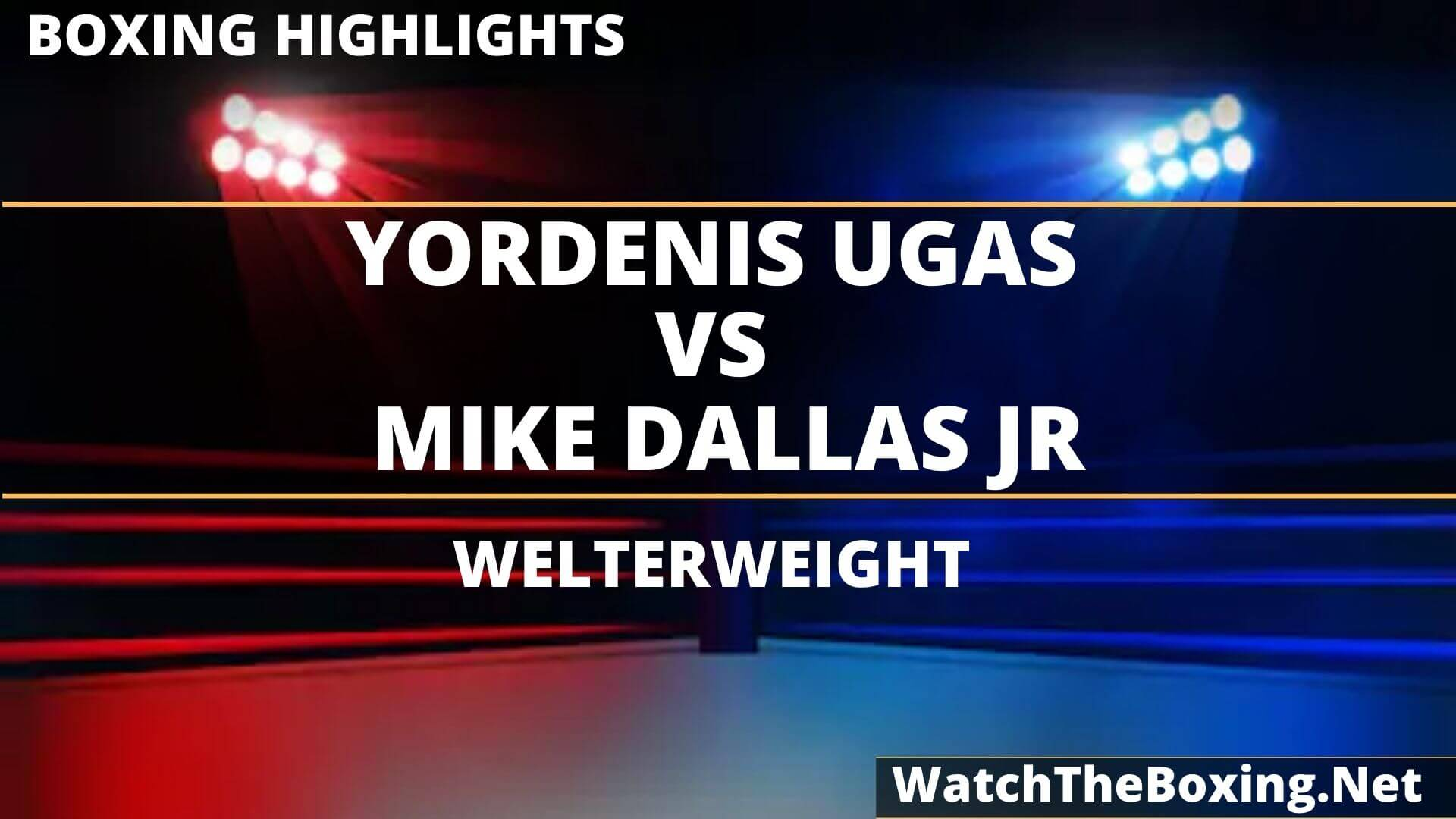 Yordenis Ugas Vs Mike Dallas Highlights 2020