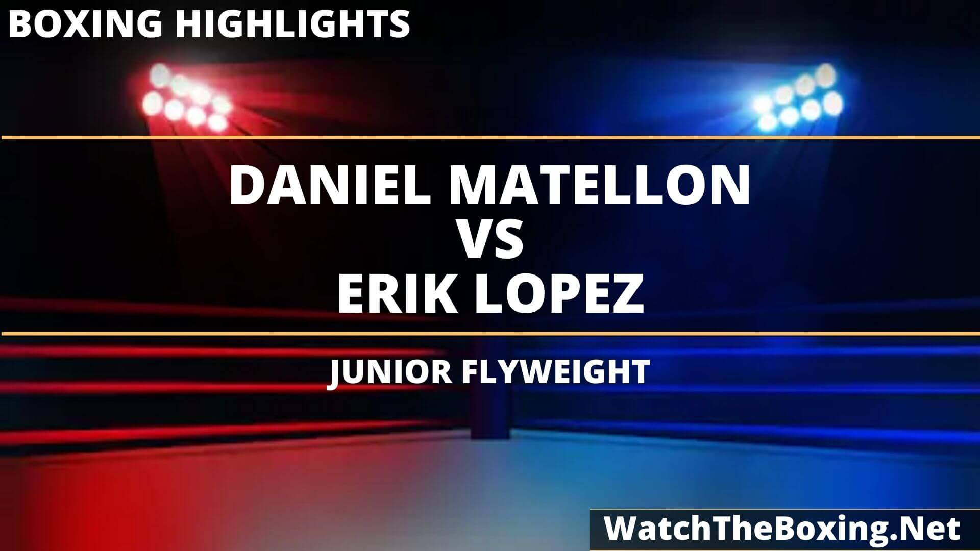 Daniel Matellon Vs Erik Lopez Highlights 2020