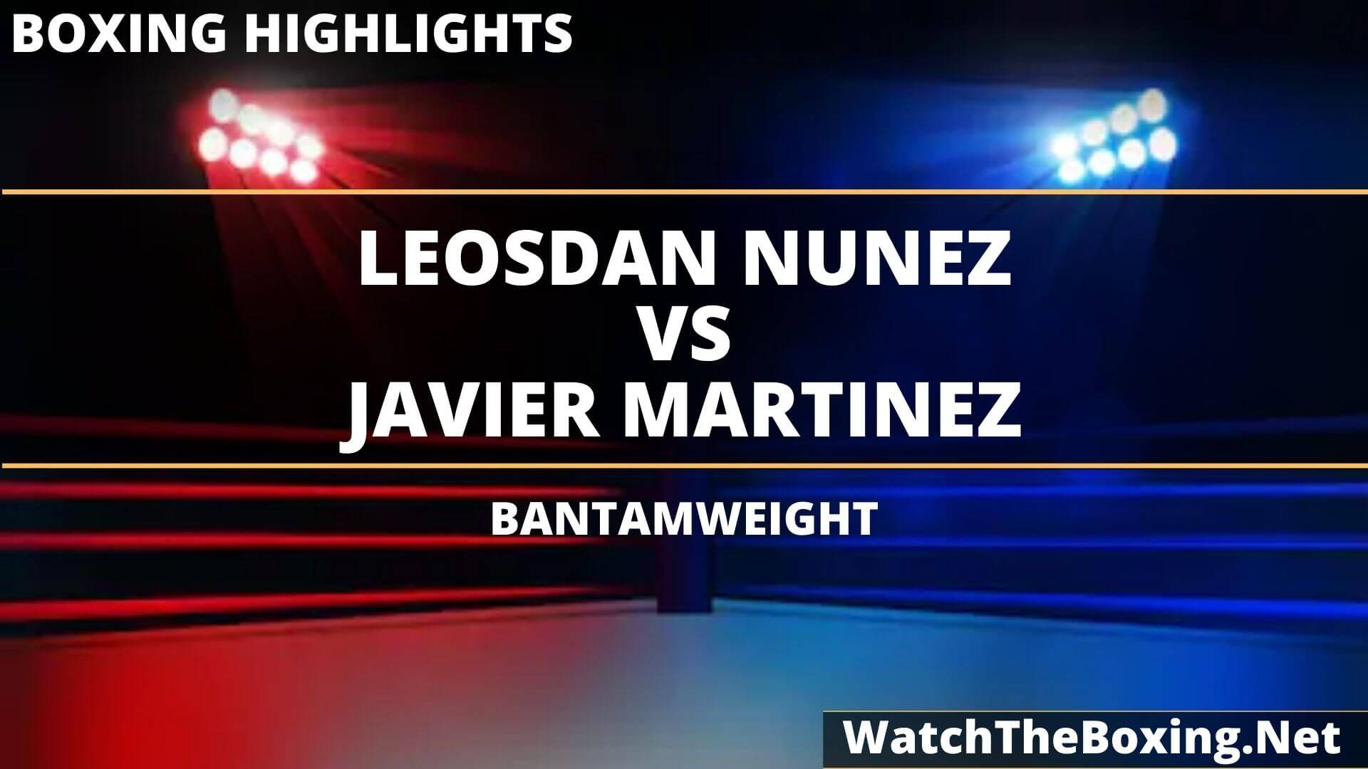 Leosdan Nunez Vs Javier Martinez Highlights 2020