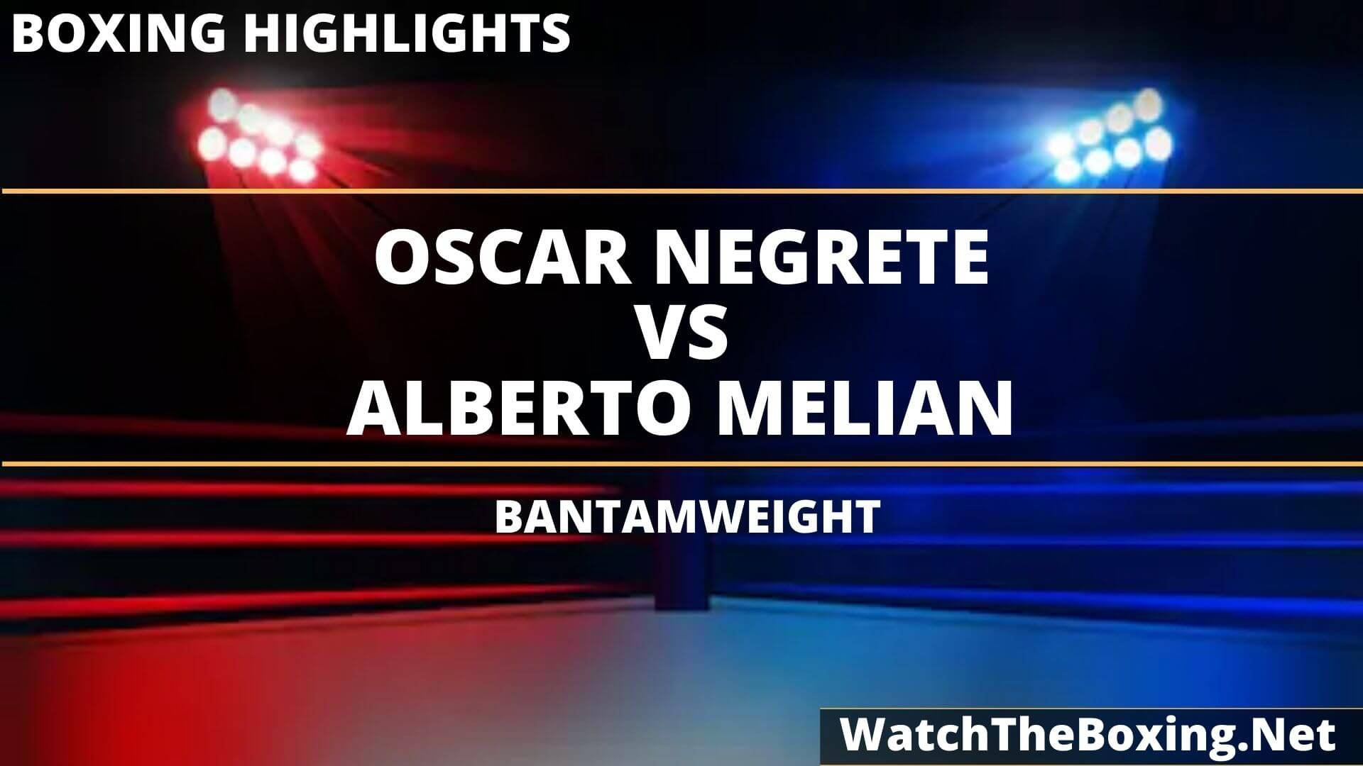 Oscar Negrete Vs Alberto Melian Highlights 2020
