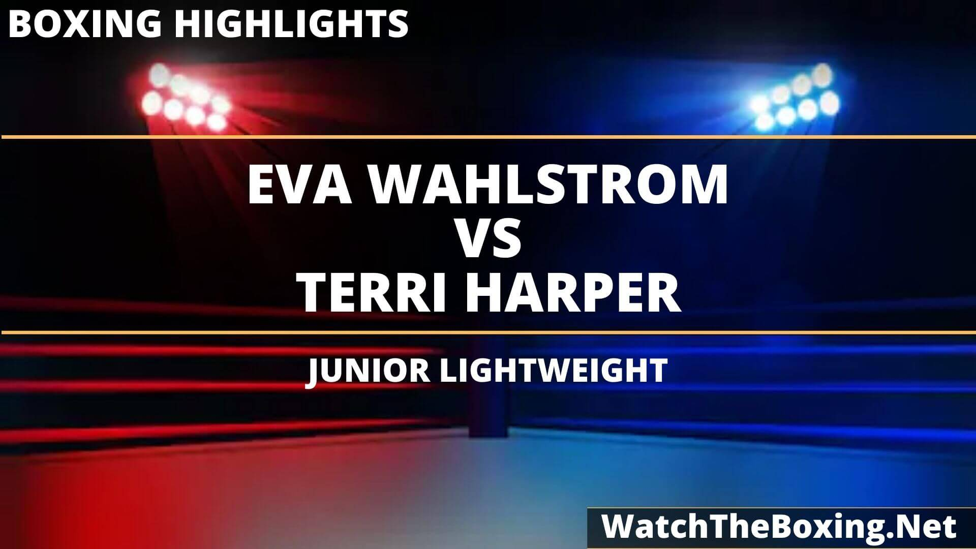 Eva Wahlstrom Vs Terri Harper Highlights 2020