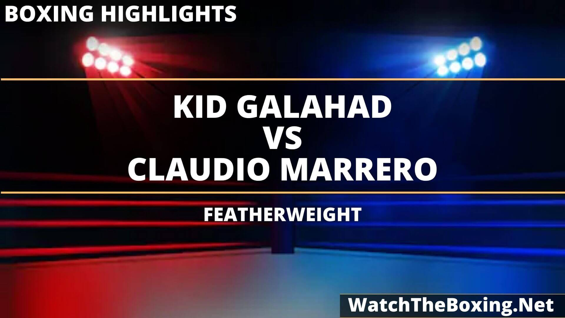 Kid Galahad Vs Claudio Marrero Highlights 2020