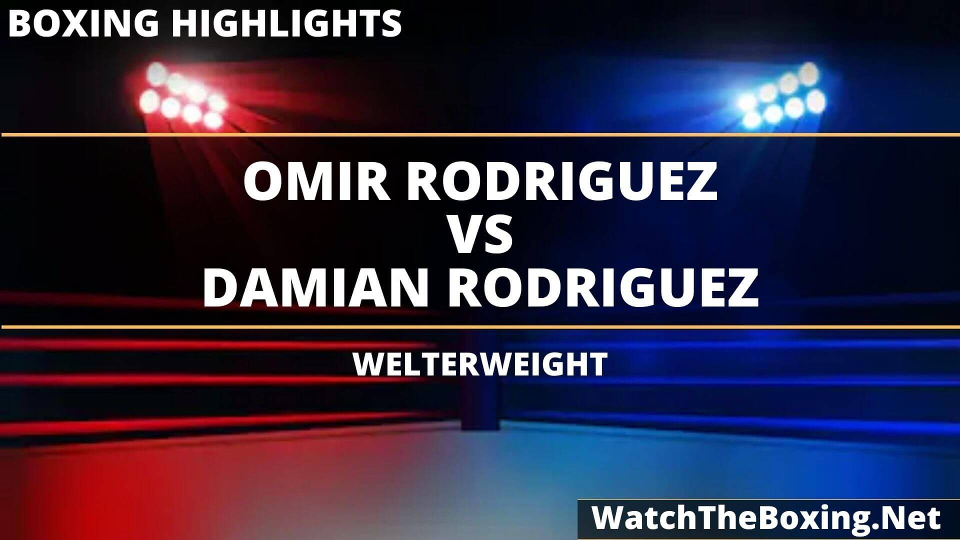Omir Rodriguez Vs Damian Rodriguez Highlights 2020