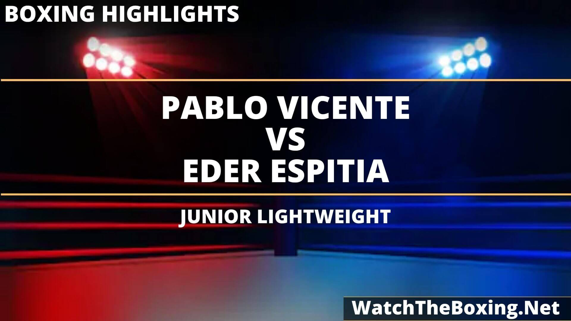 Pablo Vicente Vs Eder Espitia Highlights 2020