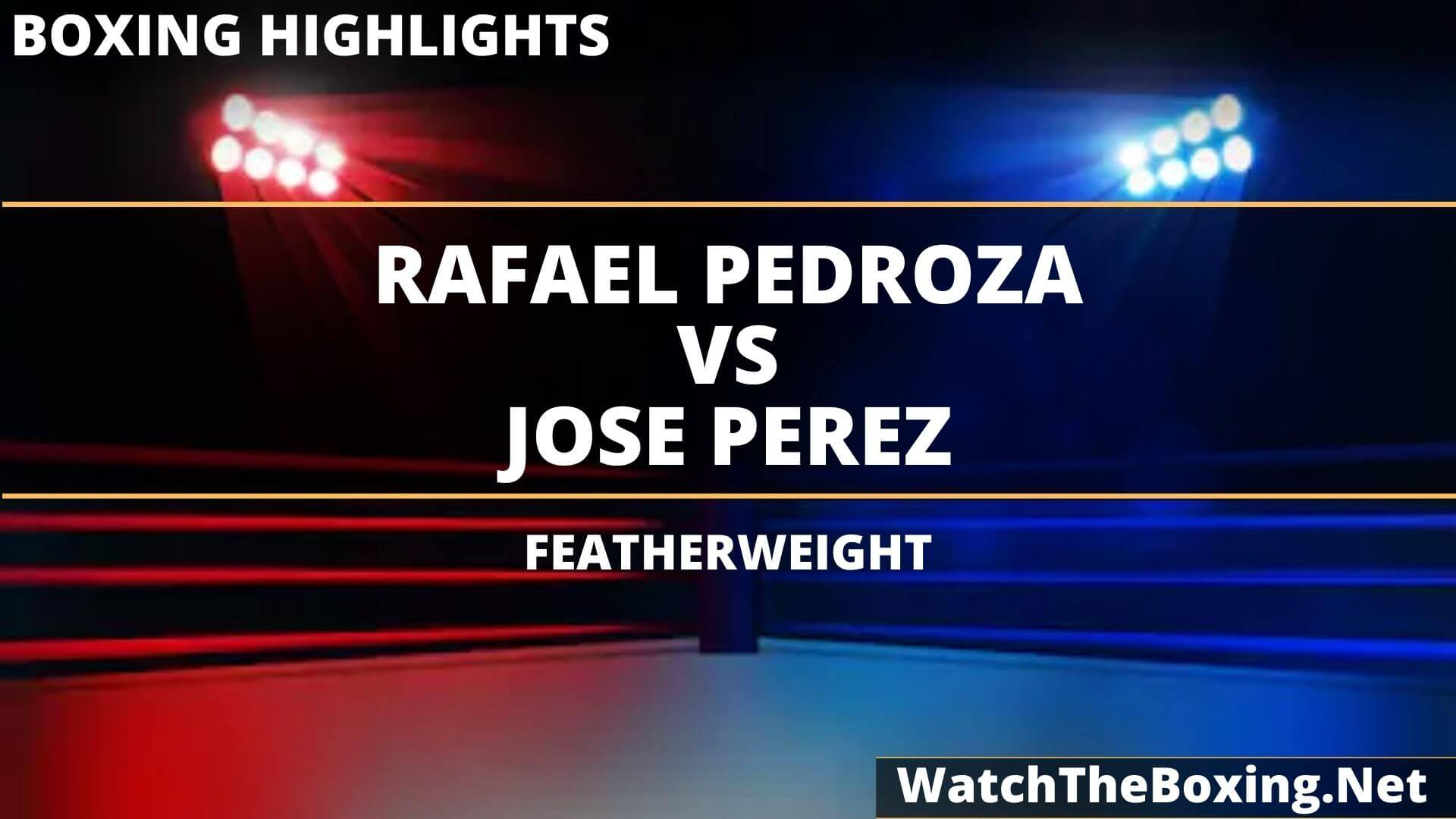 Rafael Pedroza Vs Jose Perez Highlights 2020
