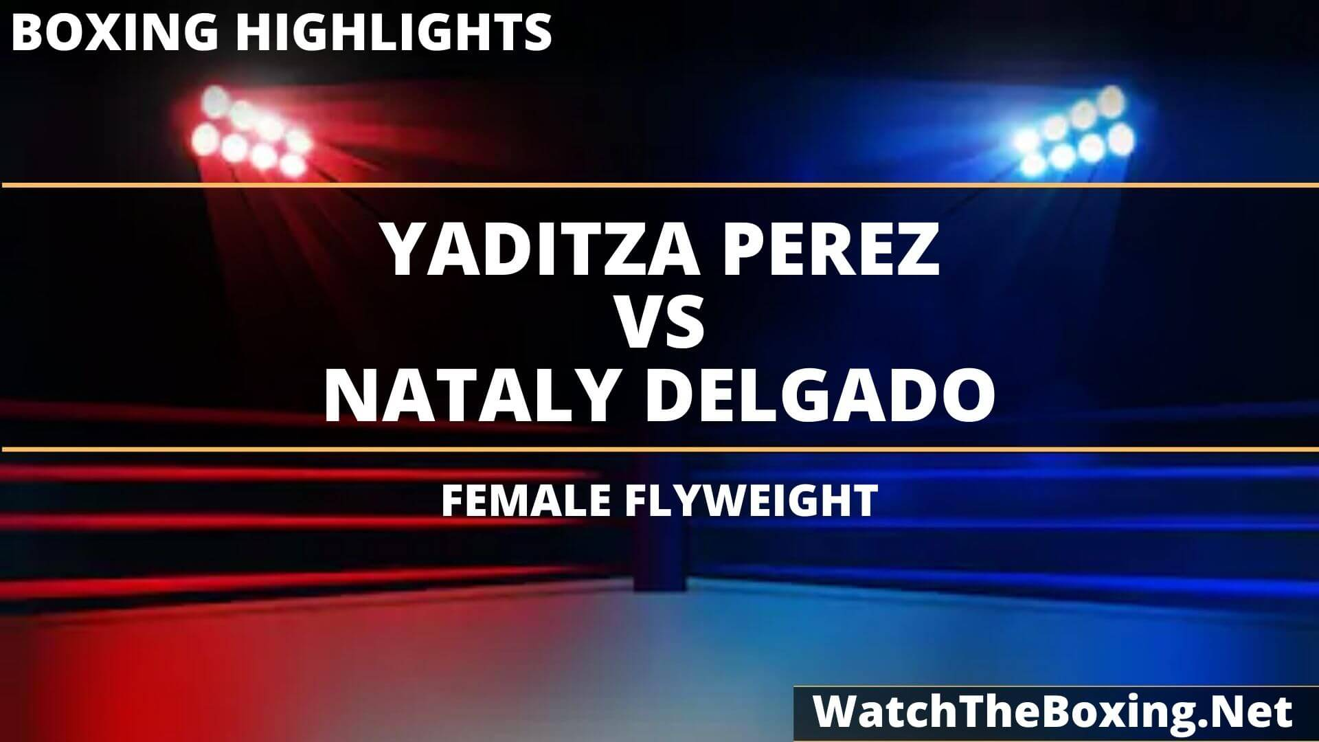 Yaditza Perez Vs Nataly Delgado Highlights 2020