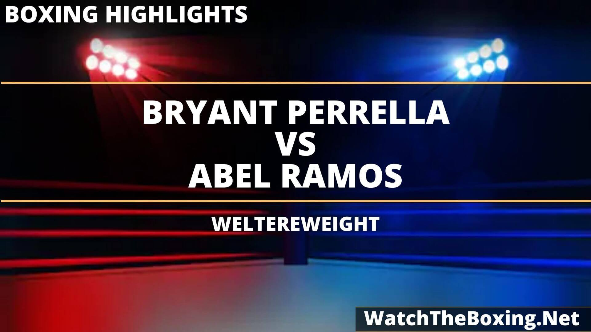 Bryant Perrella Vs Abel Ramos Highlights 2020