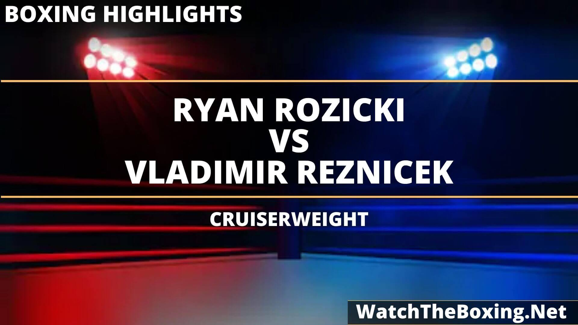 Ryan Rozicki Vs Vladimir Reznicek Highlights 2020
