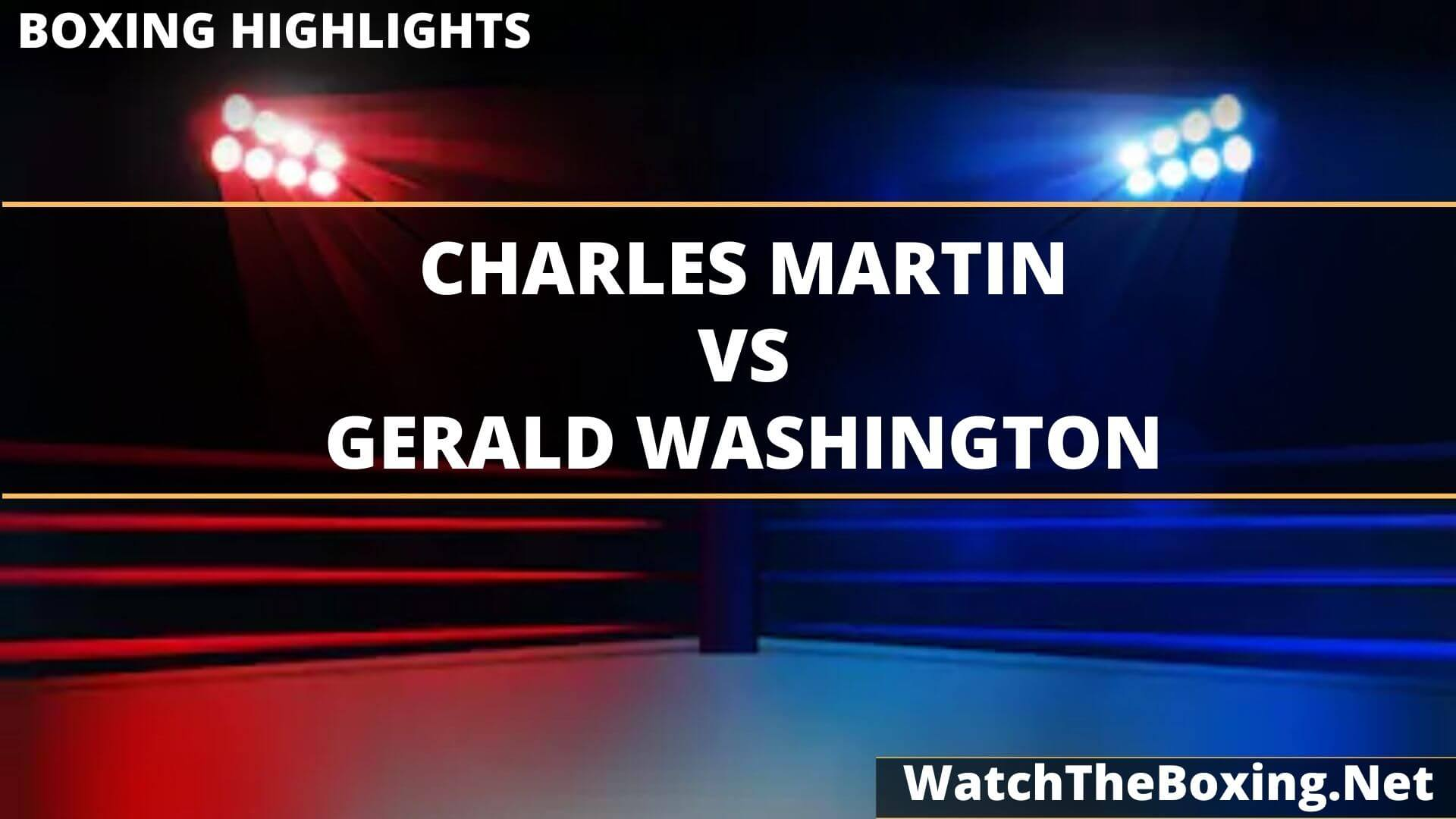 Charles Martin Vs Gerald Washington Highlights 2020