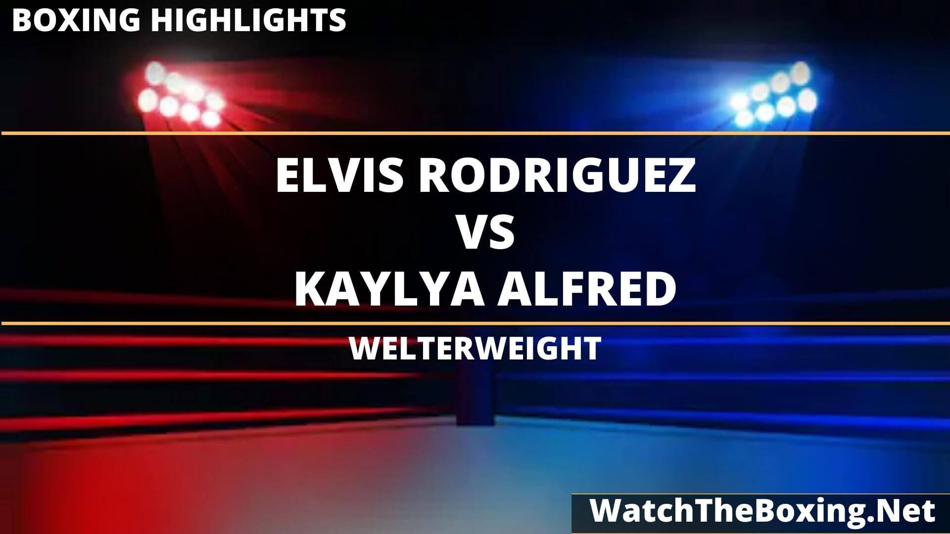 Elvis Rodriguez Vs Kaylyn Alfred Highlights 2020