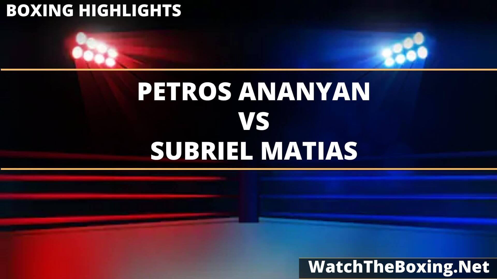 Petros Ananyan Vs Subriel Matias Highlights 2020