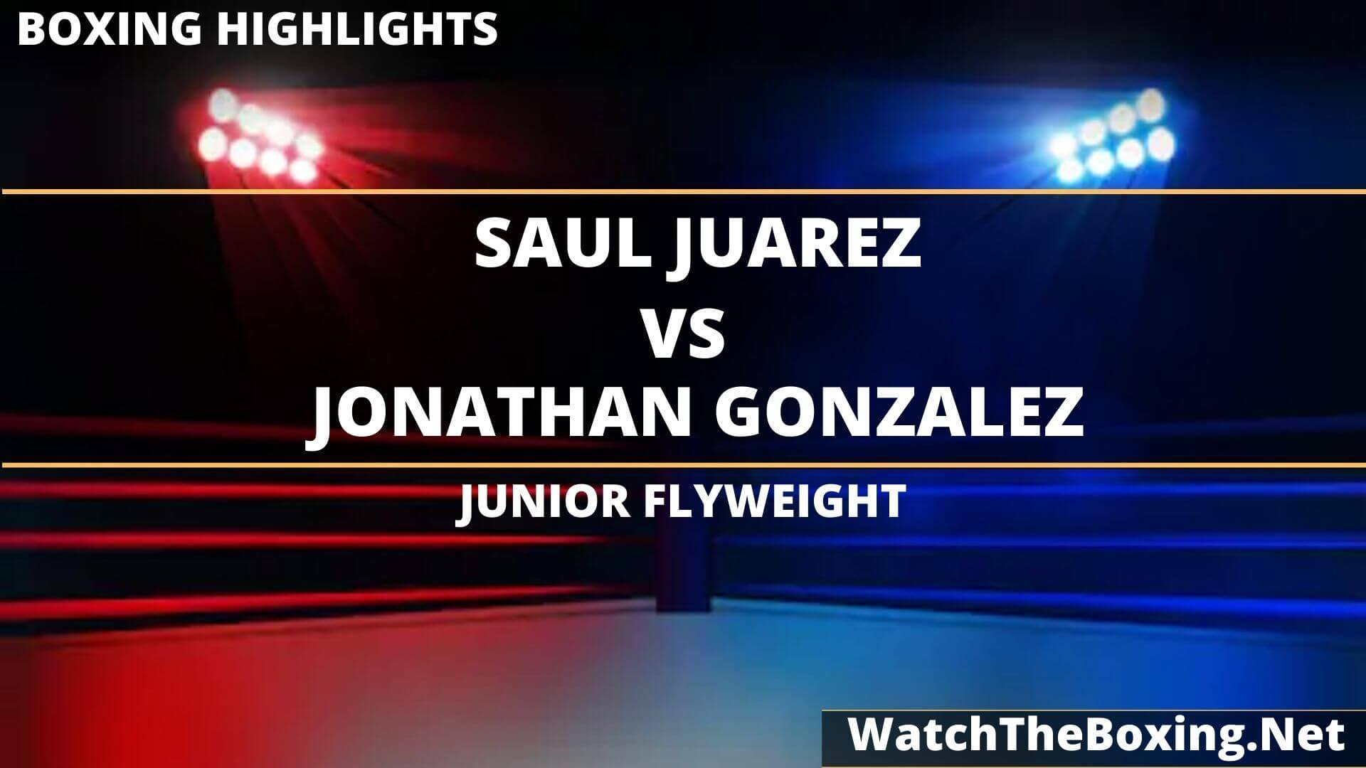 Saul Juarez Vs Jonathan Gonzalez Highlights 2020
