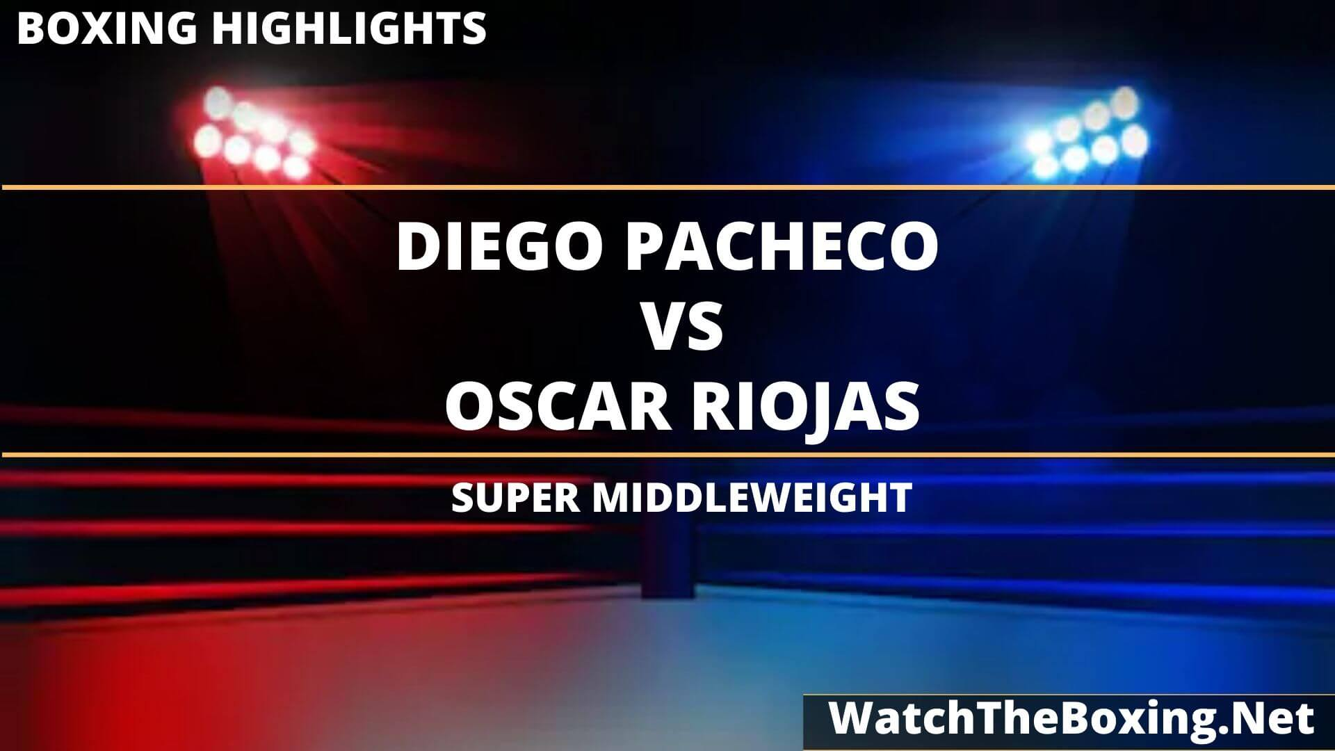 Diego Pacheco Vs Oscar Riojas Highlights 2020