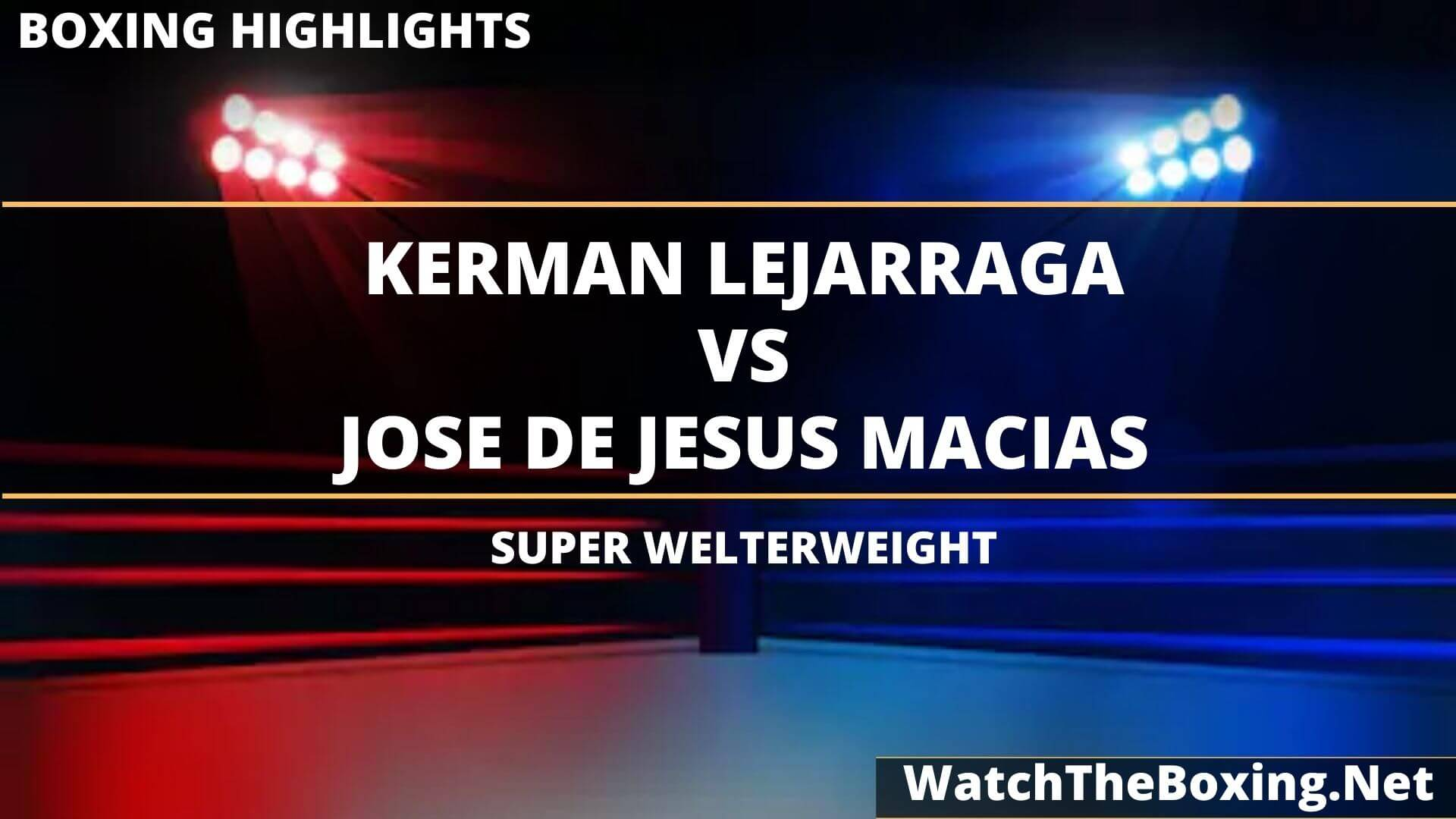 Kerman Lejarraga Vs Jose Macias Highlights 2020