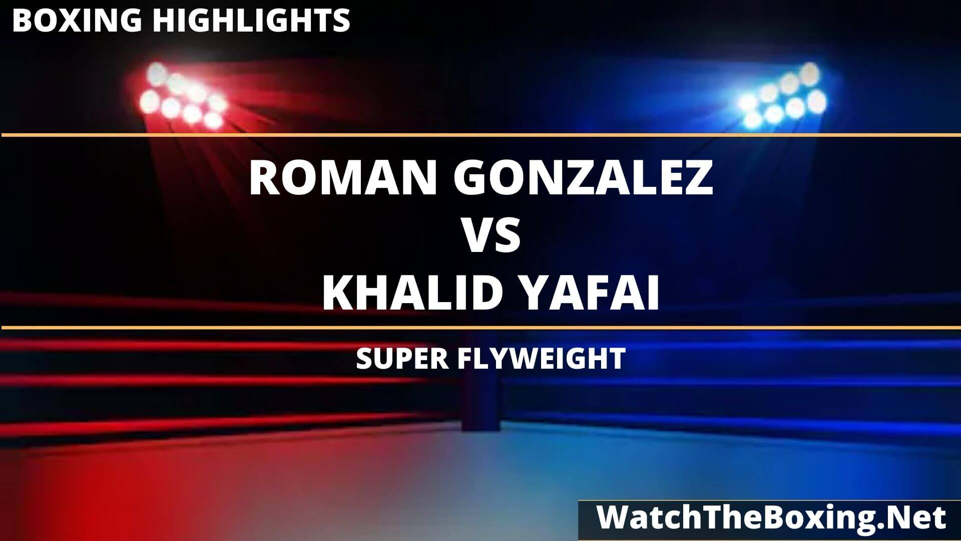Roman Gonzalez Vs Khalid Yafai Highlights 2020