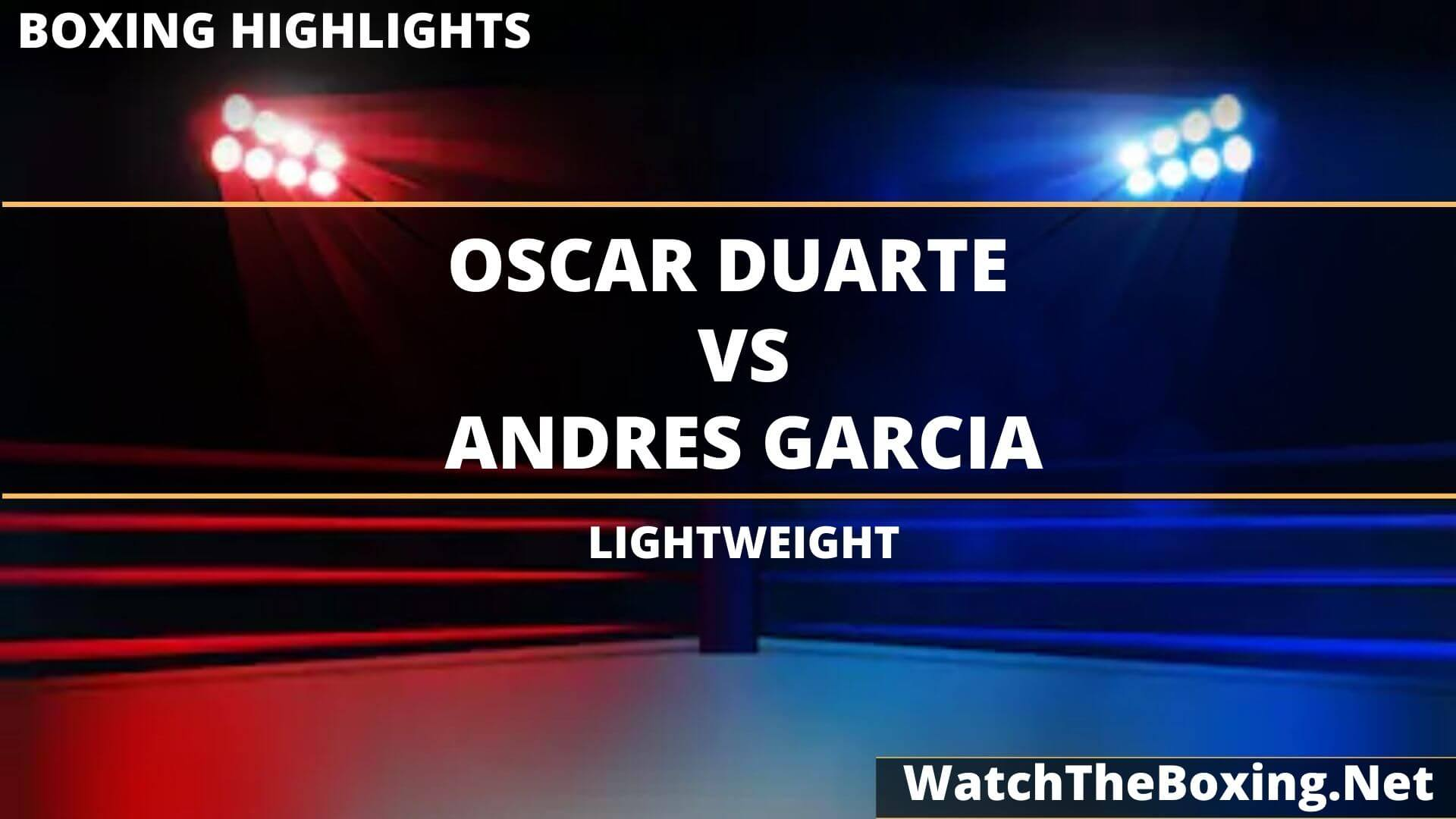 Oscar Duarte Vs Andres Garcia Highlights 2020 Lightweight