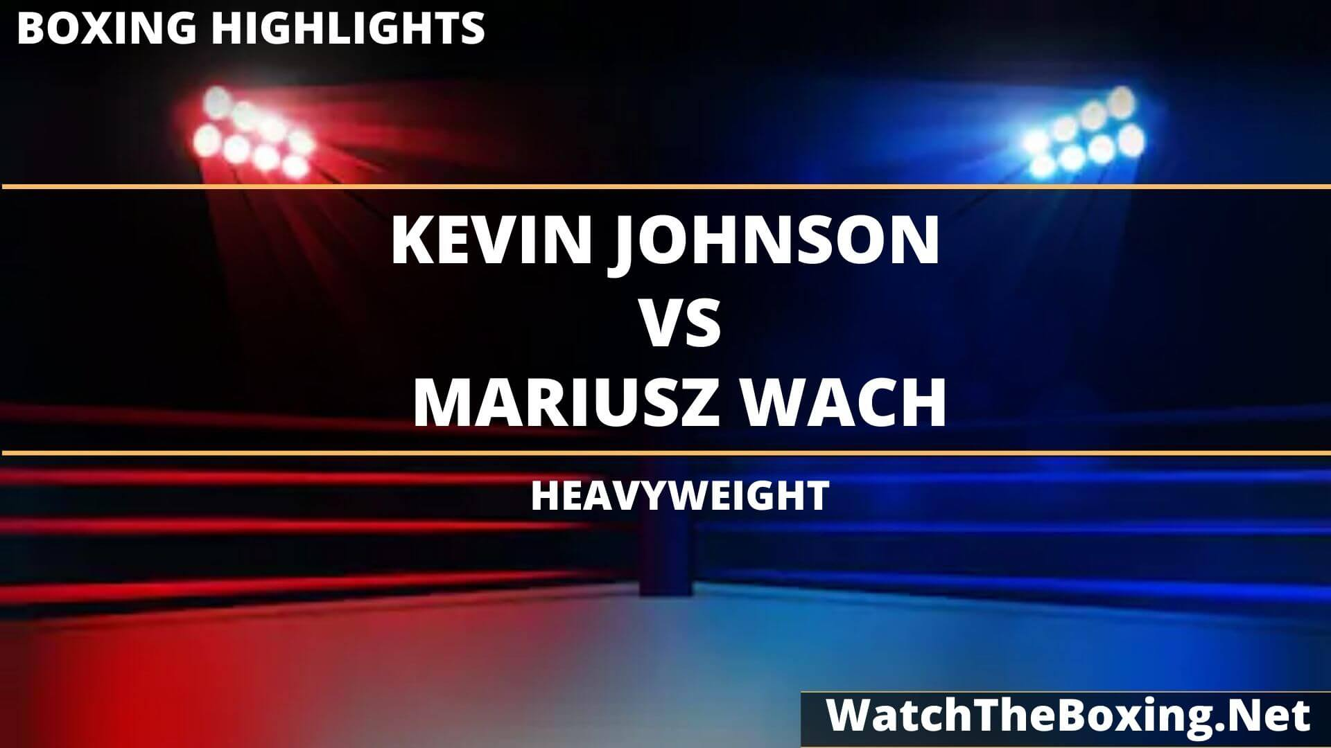 Kevin Johnson Vs Mariusz Wach Highlights 2020 Heavyweight