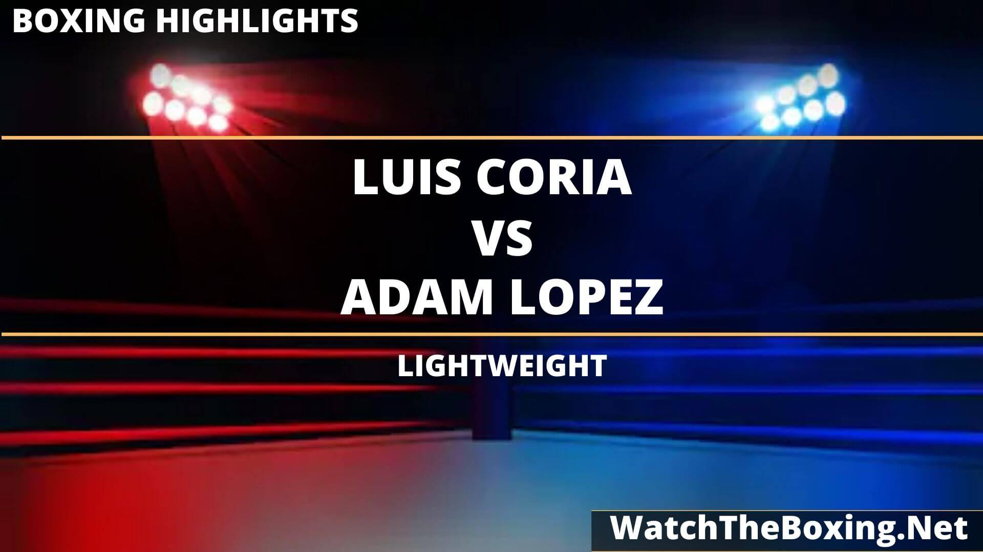 Luis Coria Vs Adam Lopez Highlights 2020 Lightweight