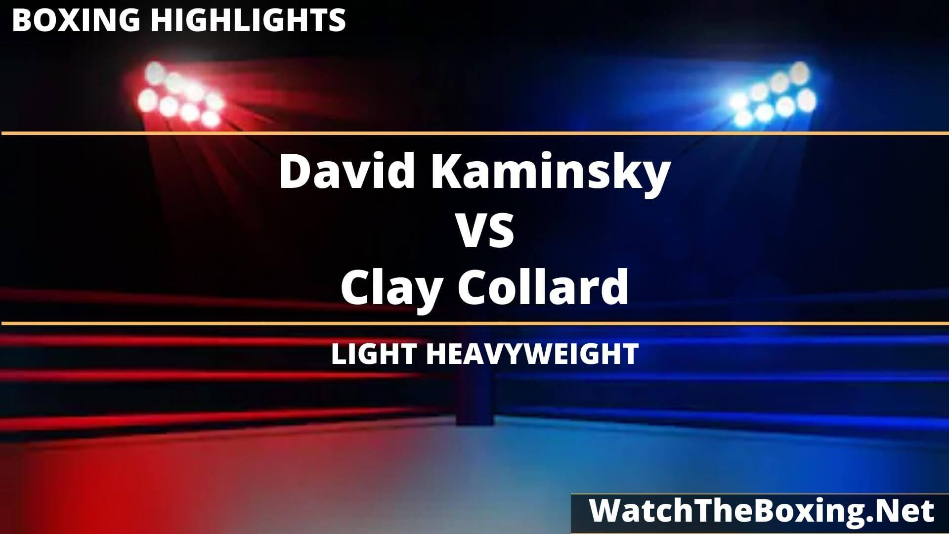 David Kaminsky Vs Clay Collard Highlights 2020 Light Heavyweight