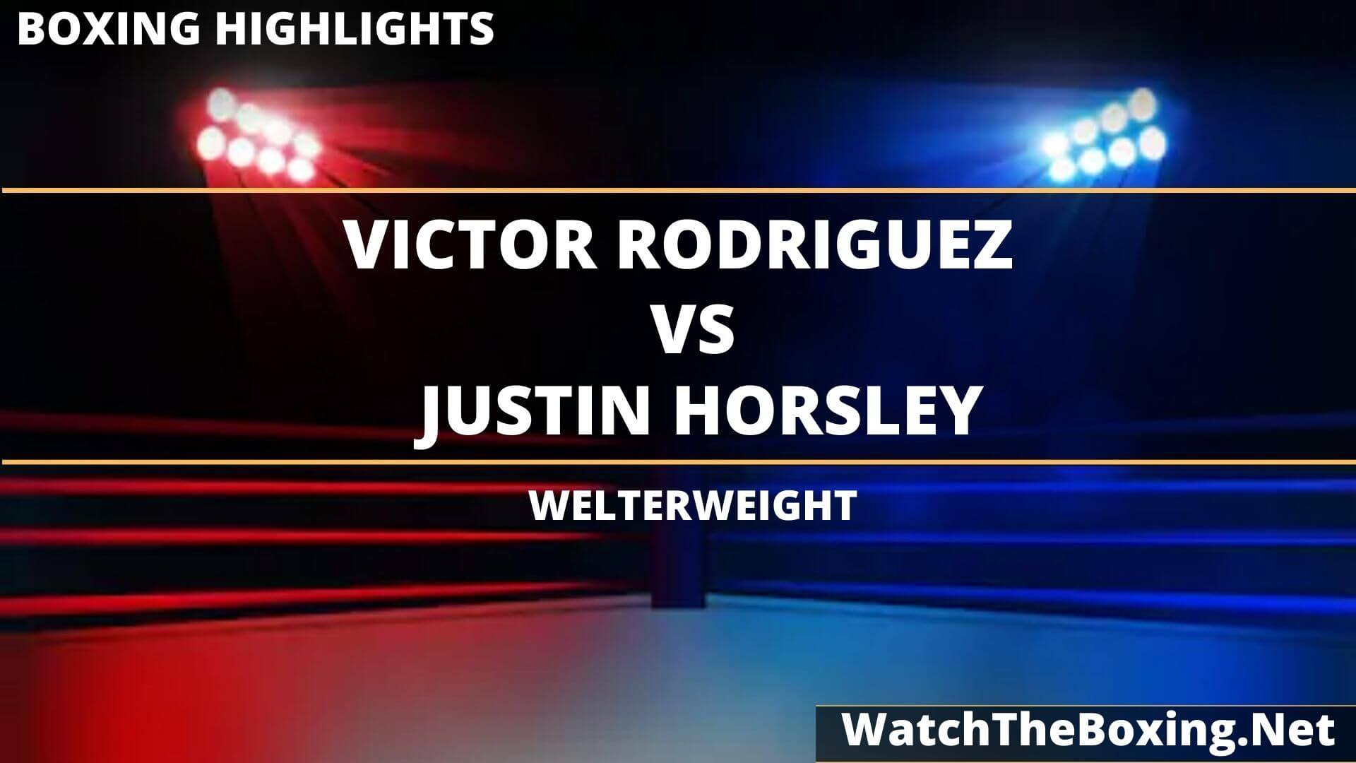 Victor Rodriguez Vs Justin Horsley Highlights 2020 Welterweight