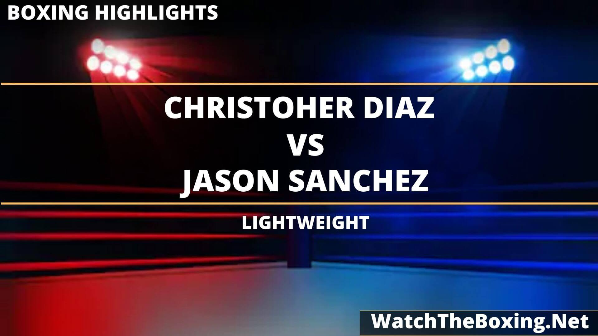Christopher Diaz Vs Jason Sanchez Highlights 2020 Lightweight