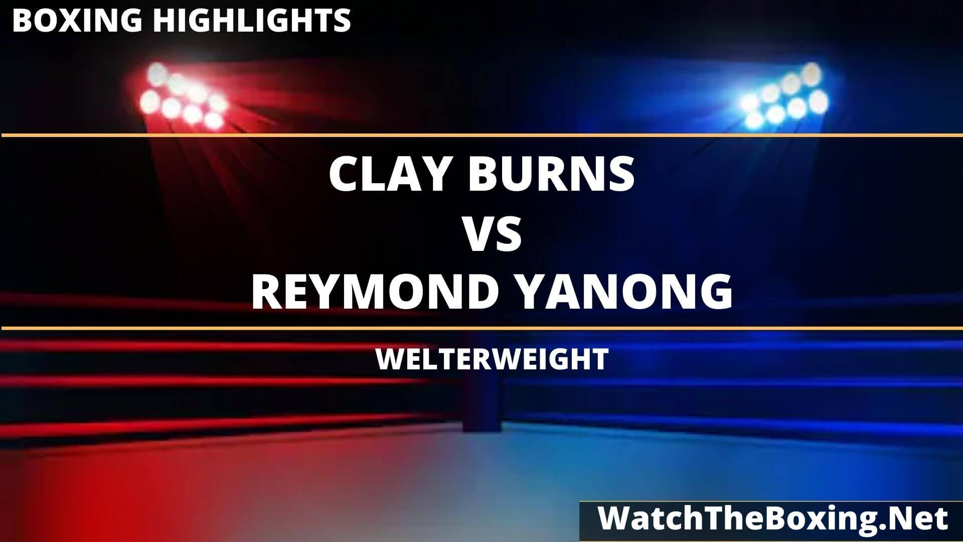 Clay Burns Vs Reymond Yanong Highlights 2020 Welterweight