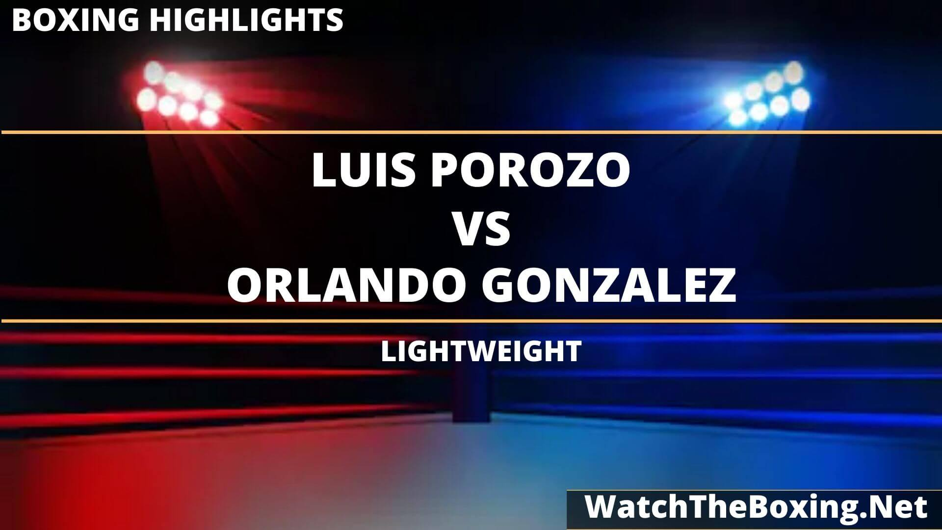 Luis Porozo Vs Orlando Gonzalez Highlights 2020 Lightweight