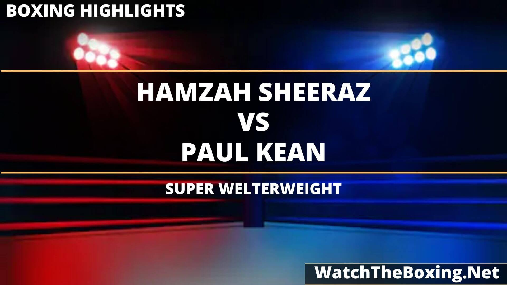 Hamzah Sheeraz Vs Paul Kean Highlights 2020 Super Welterweight