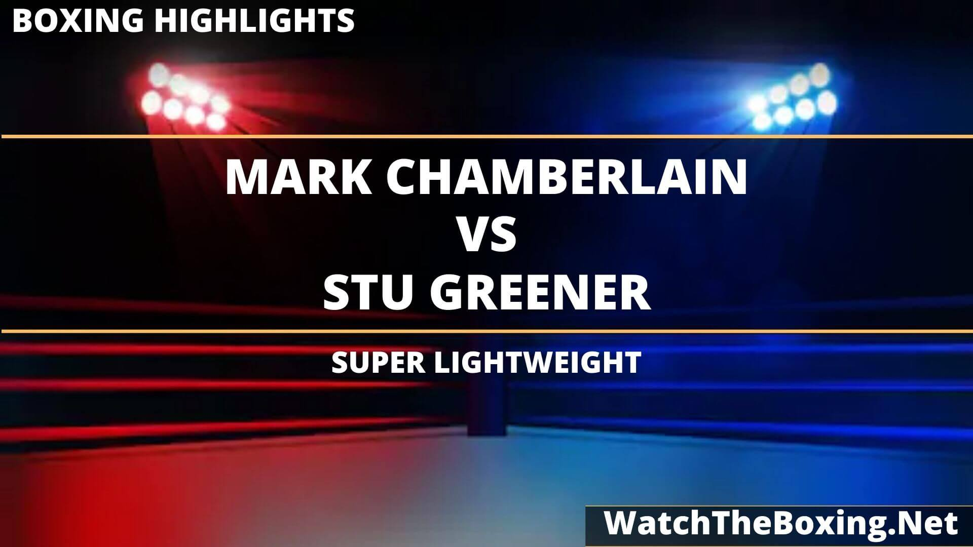 Mark Chamberlain Vs Stu Greener Highlights 2020 Super Lightweight