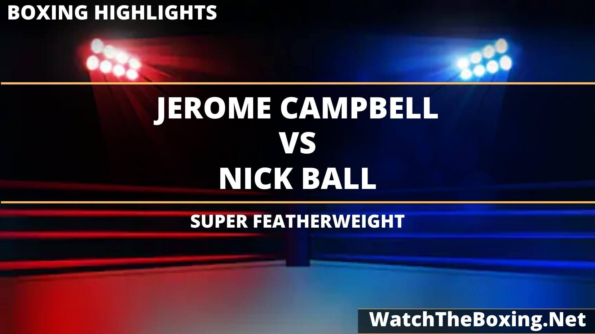 Jerome Campbell Vs Nick Ball Highlights 2020 Super Featherweight