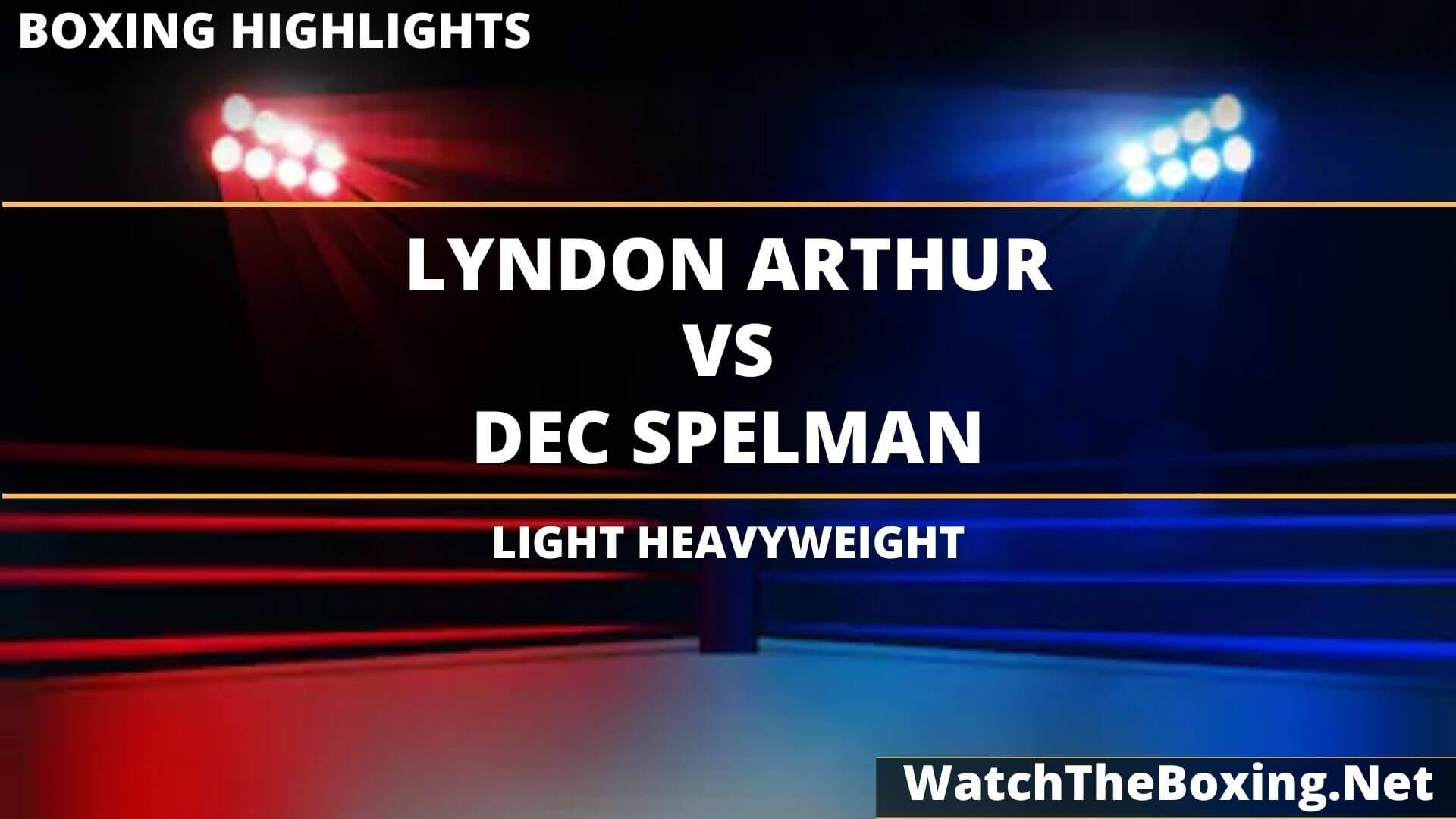 Lyndon Arthur Vs Dec Spelman Highlights 2020 Light Heavyweight