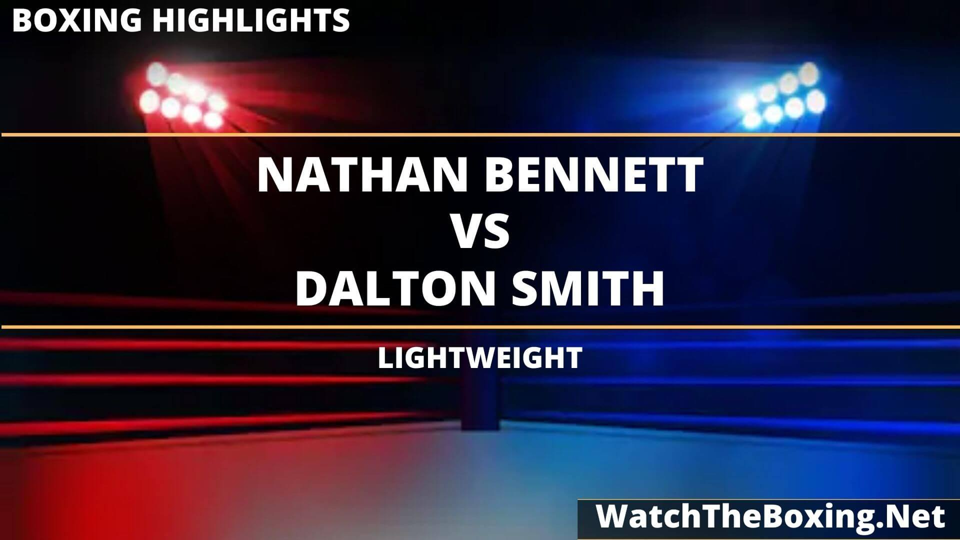 Nathan Bennett Vs Dalton Smith Highlights 2020 Lightweight