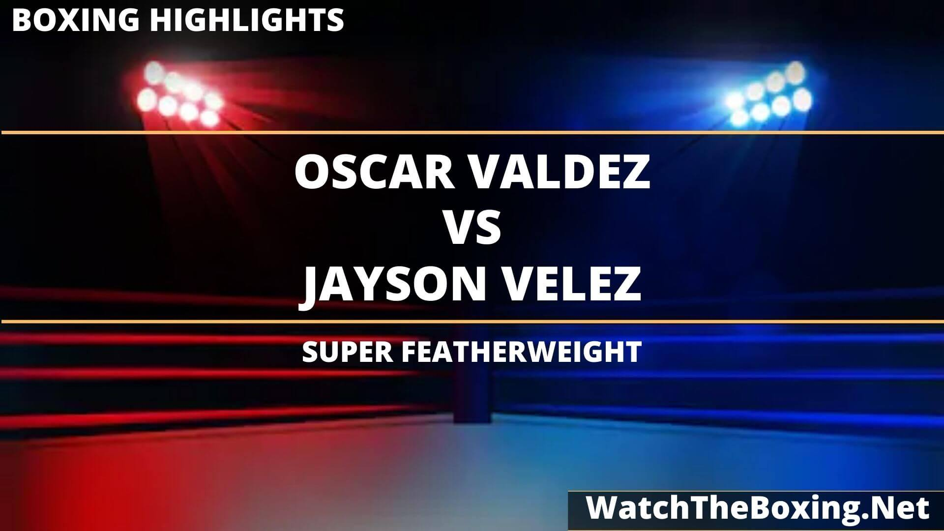 Oscar Valdez Vs Jayson Velez Highlights 2020 Super Featherweight